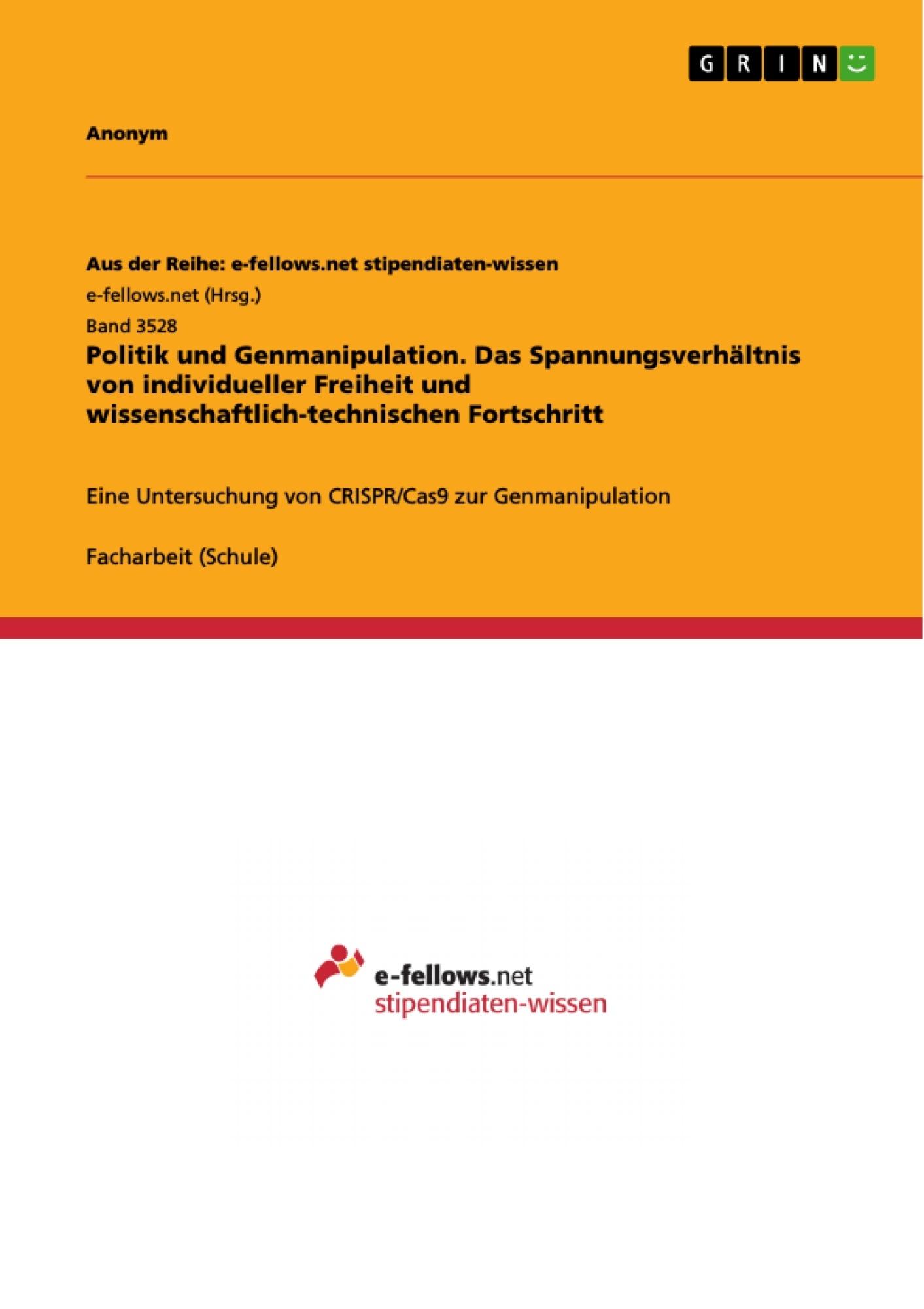 Titel: Politik und Genmanipulation. Das Spannungsverhältnis von individueller Freiheit und wissenschaftlich-technischen Fortschritt