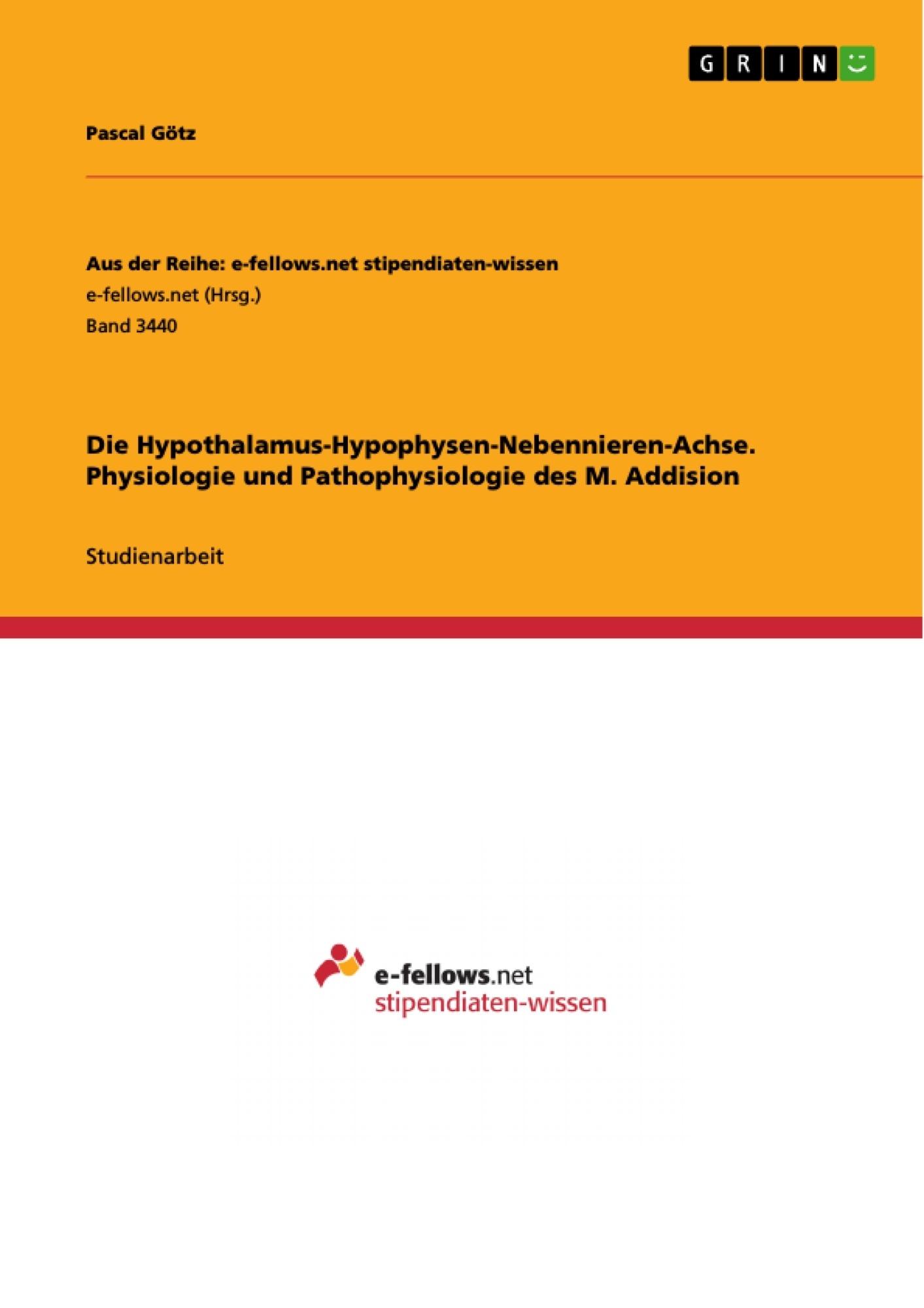 Titel: Die Hypothalamus-Hypophysen-Nebennieren-Achse. Physiologie und Pathophysiologie des M. Addision
