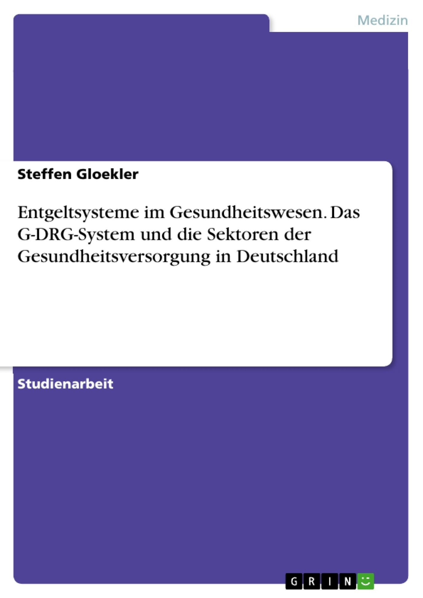 Titel: Entgeltsysteme im Gesundheitswesen. Das G-DRG-System und die Sektoren der Gesundheitsversorgung in Deutschland