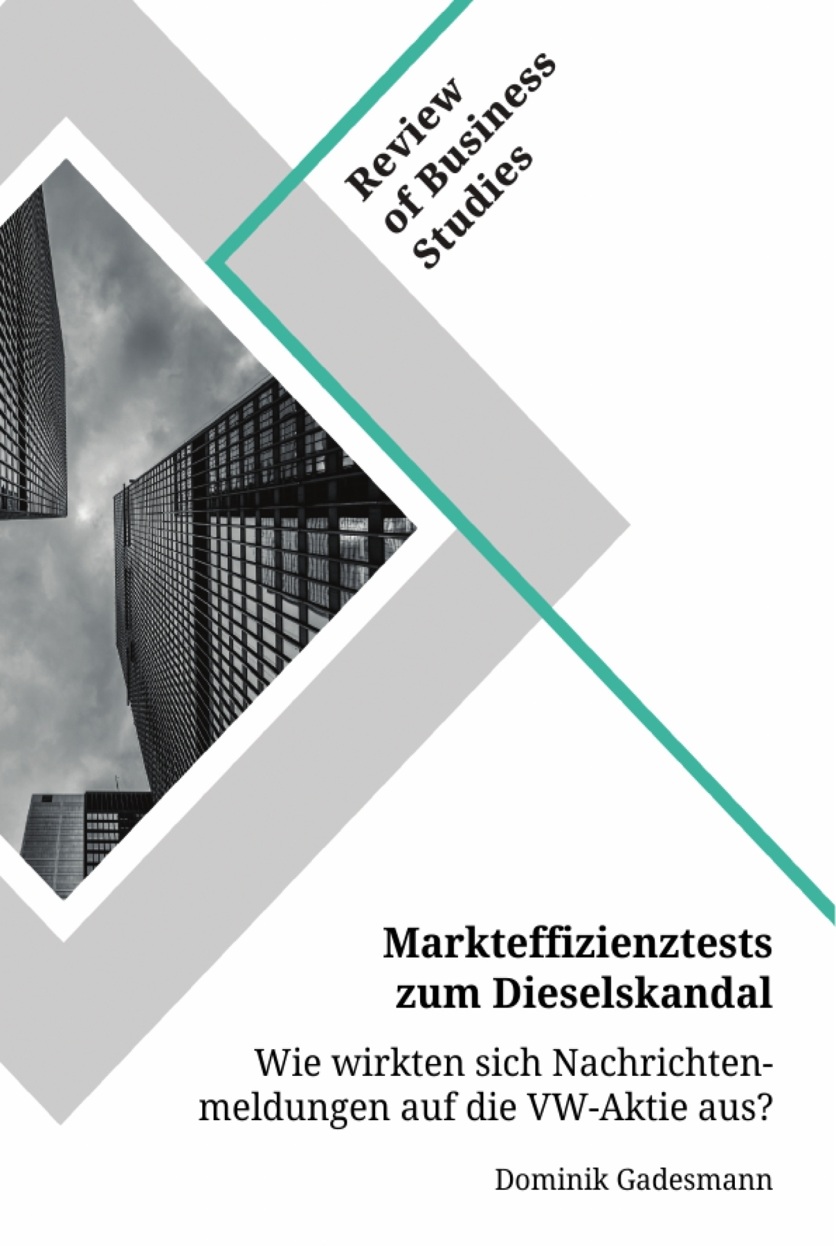 Titel: Markteffizienztests zum Dieselskandal. Wie wirkten sich Nachrichtenmeldungen auf die VW-Aktie aus?