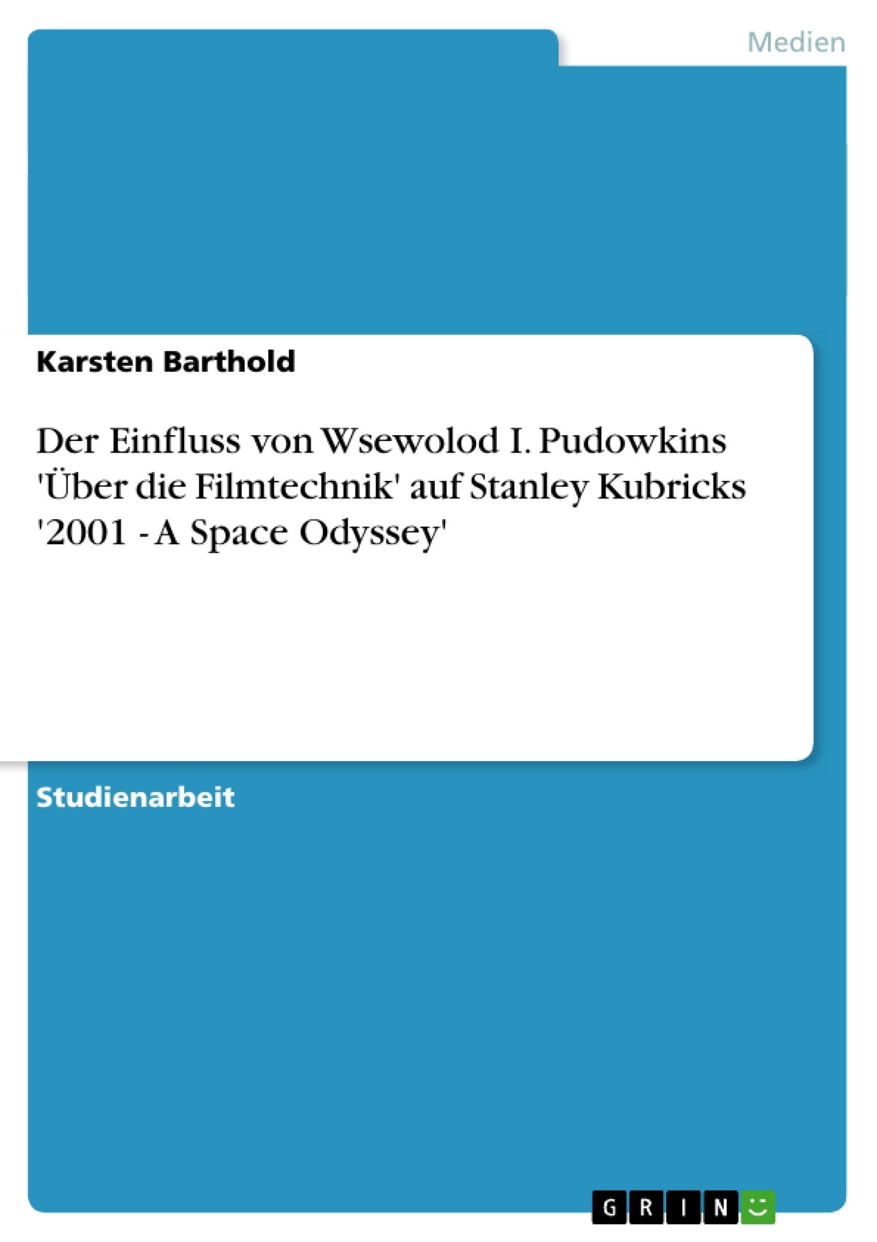 Titel: Der Einfluss von Wsewolod I. Pudowkins 'Über die Filmtechnik' auf Stanley Kubricks '2001 - A Space Odyssey'