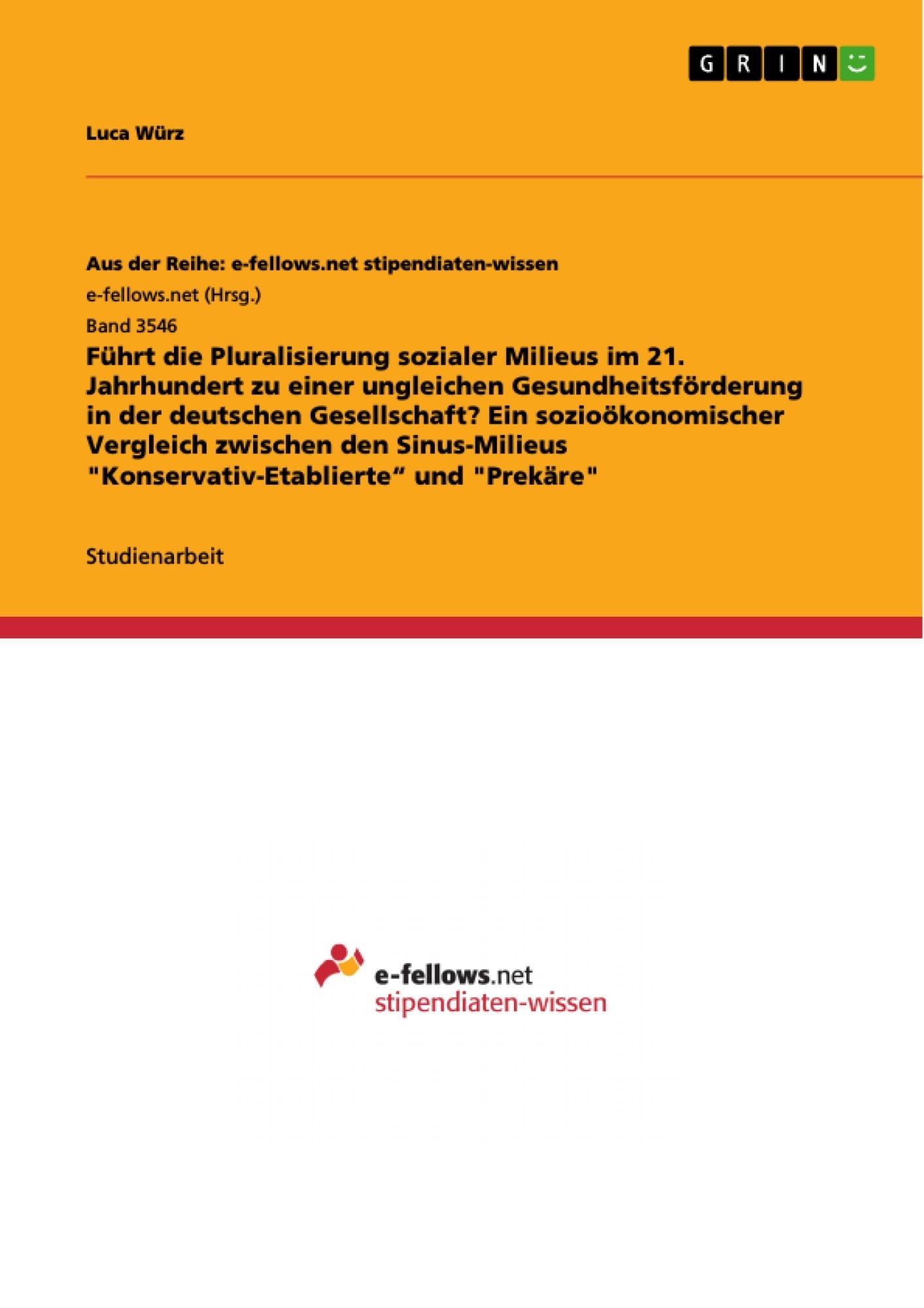 """Titel: Führt die Pluralisierung sozialer Milieus im 21. Jahrhundert zu einer ungleichen Gesundheitsförderung in der deutschen Gesellschaft? Ein sozioökonomischer Vergleich zwischen den Sinus-Milieus """"Konservativ-Etablierte"""" und """"Prekäre"""""""