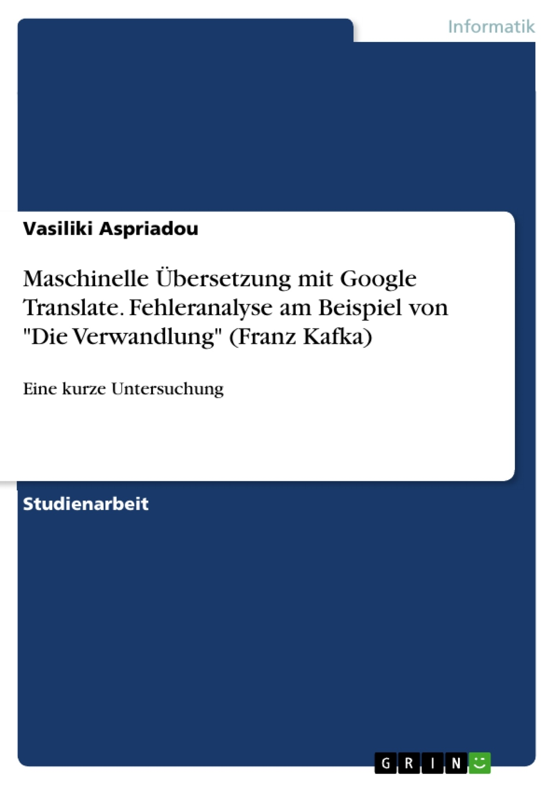 """Titel: Maschinelle Übersetzung mit Google Translate. Fehleranalyse am Beispiel von """"Die Verwandlung"""" (Franz Kafka)"""