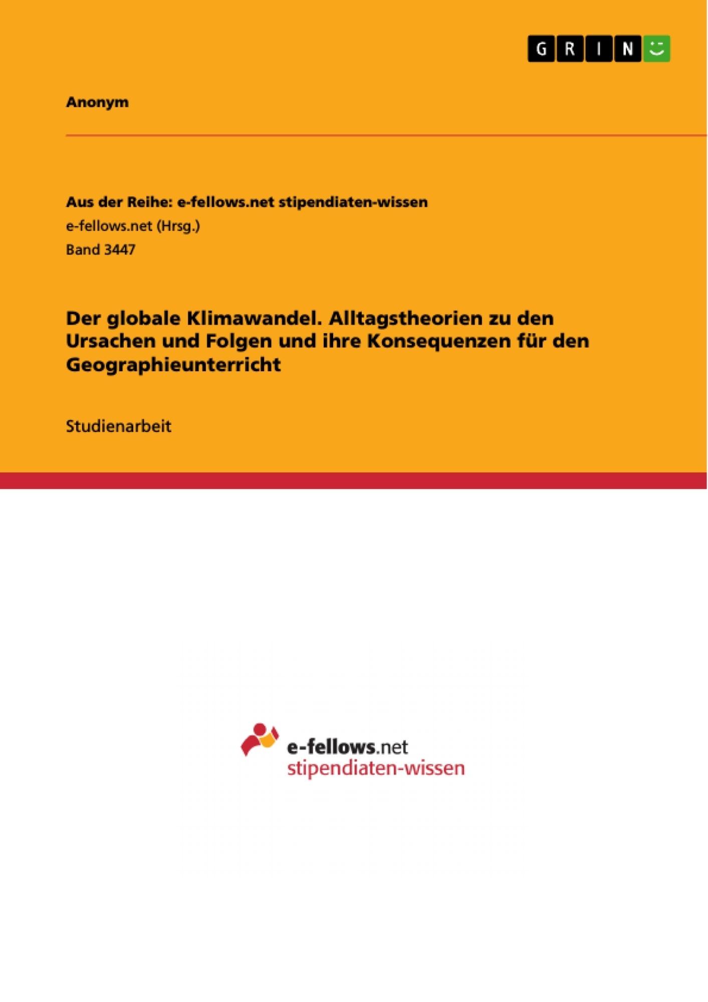 Titel: Der globale Klimawandel. Alltagstheorien zu den Ursachen und Folgen und ihre Konsequenzen für den Geographieunterricht
