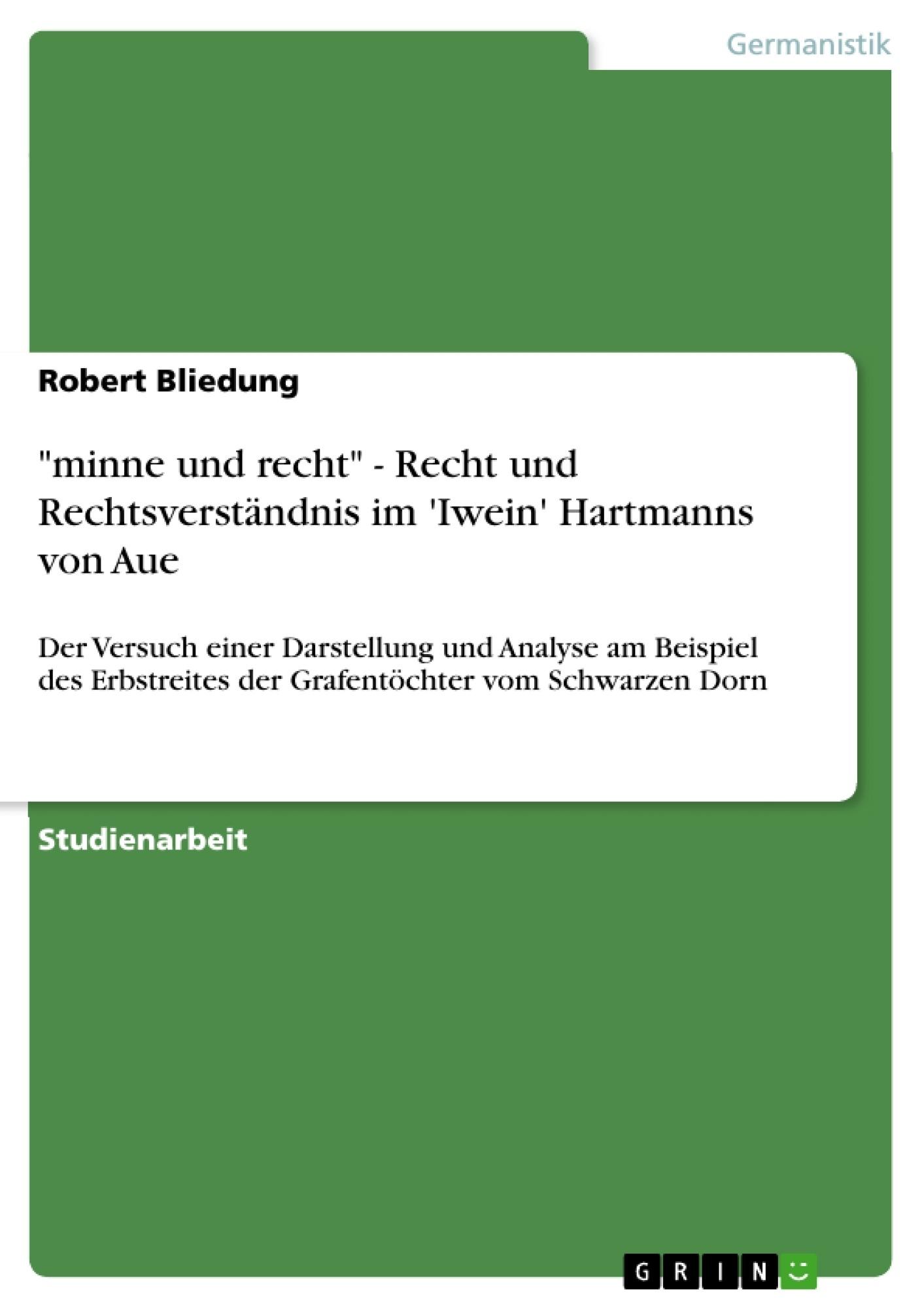 """Titel: """"minne und recht"""" - Recht und Rechtsverständnis im 'Iwein' Hartmanns von Aue"""