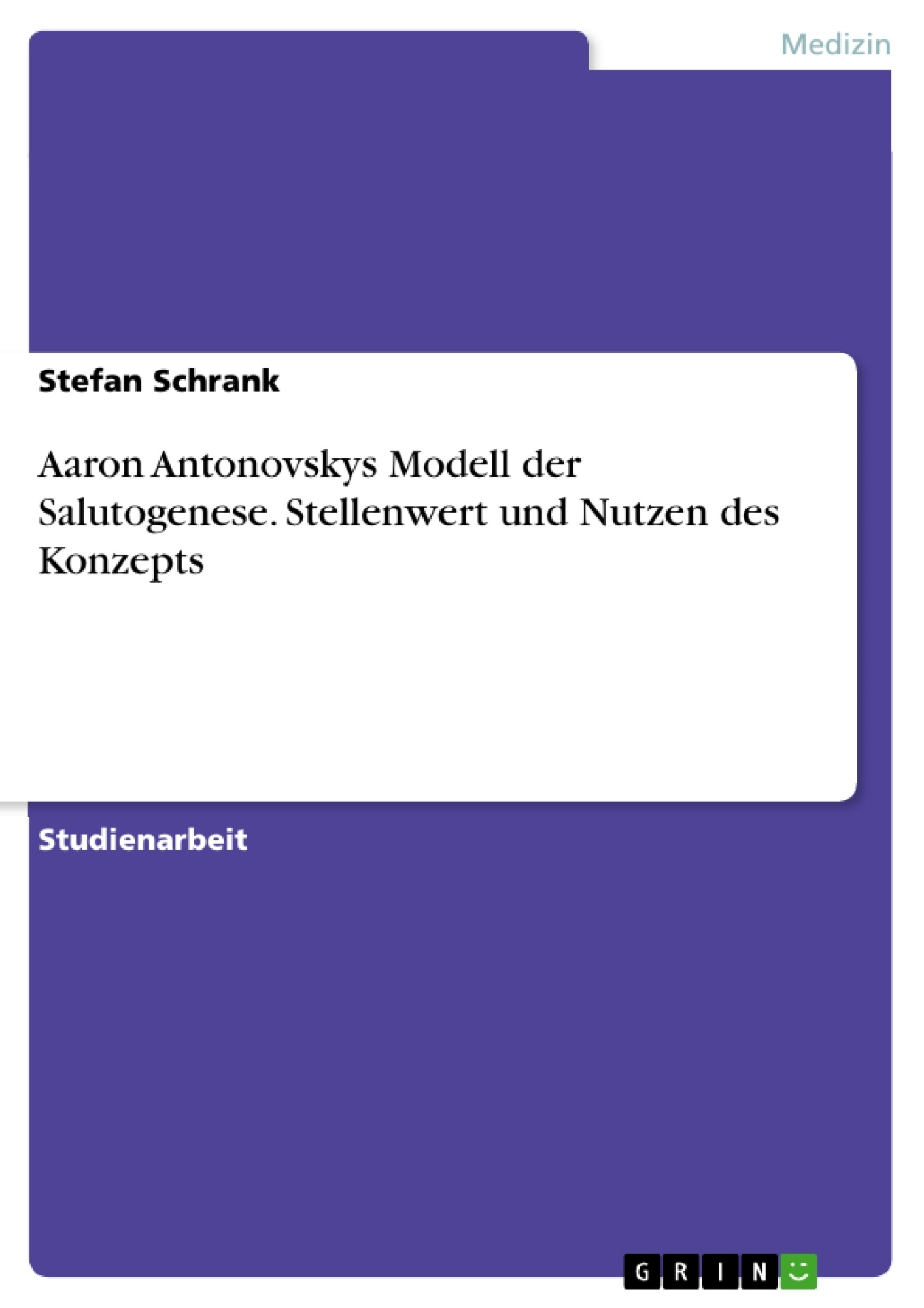 Titel: Aaron Antonovskys Modell der Salutogenese. Stellenwert und Nutzen des Konzepts