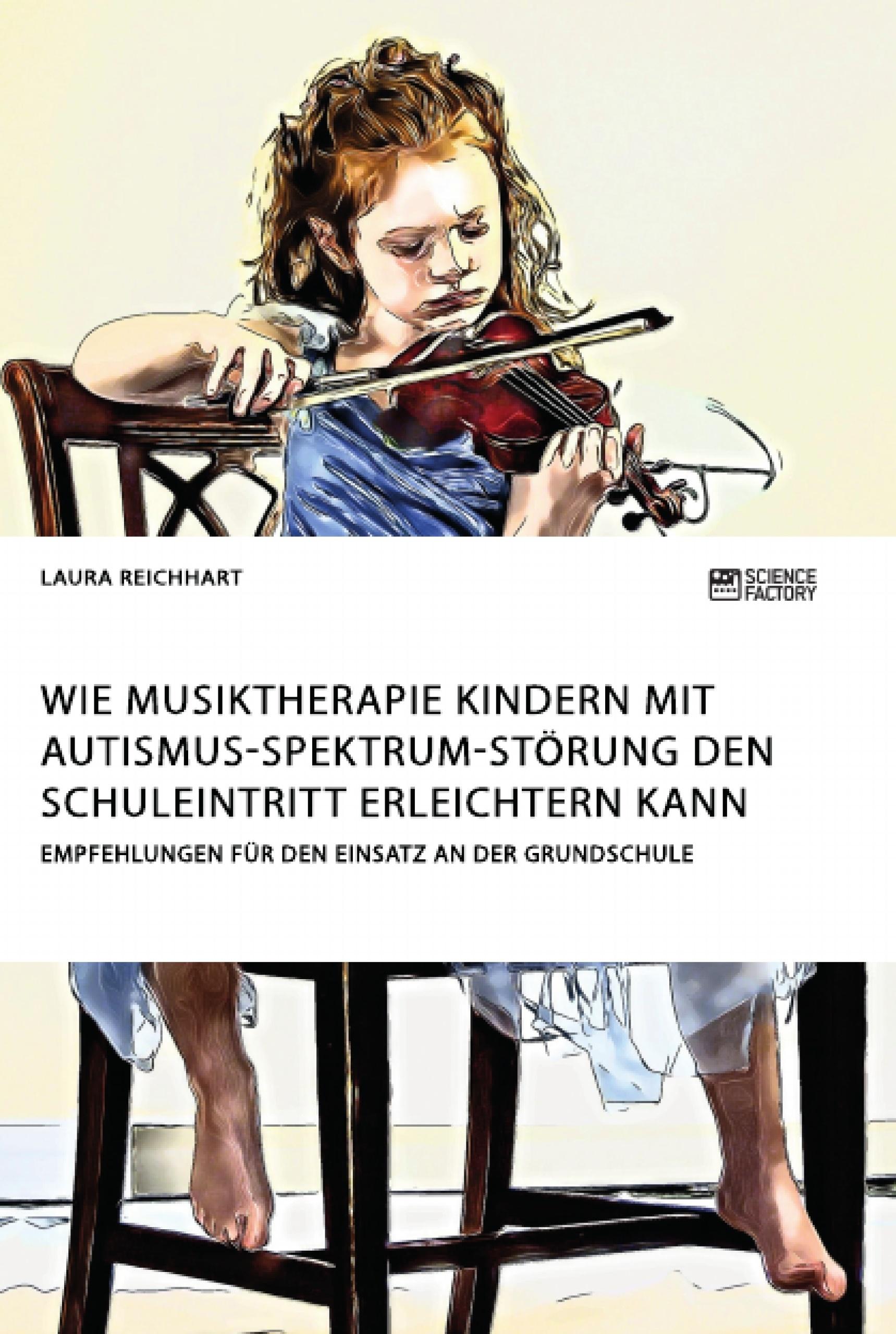 Titel: Wie Musiktherapie Kindern mit Autismus-Spektrum-Störung den Schuleintritt erleichtern kann. Empfehlungen für den Einsatz an der Grundschule