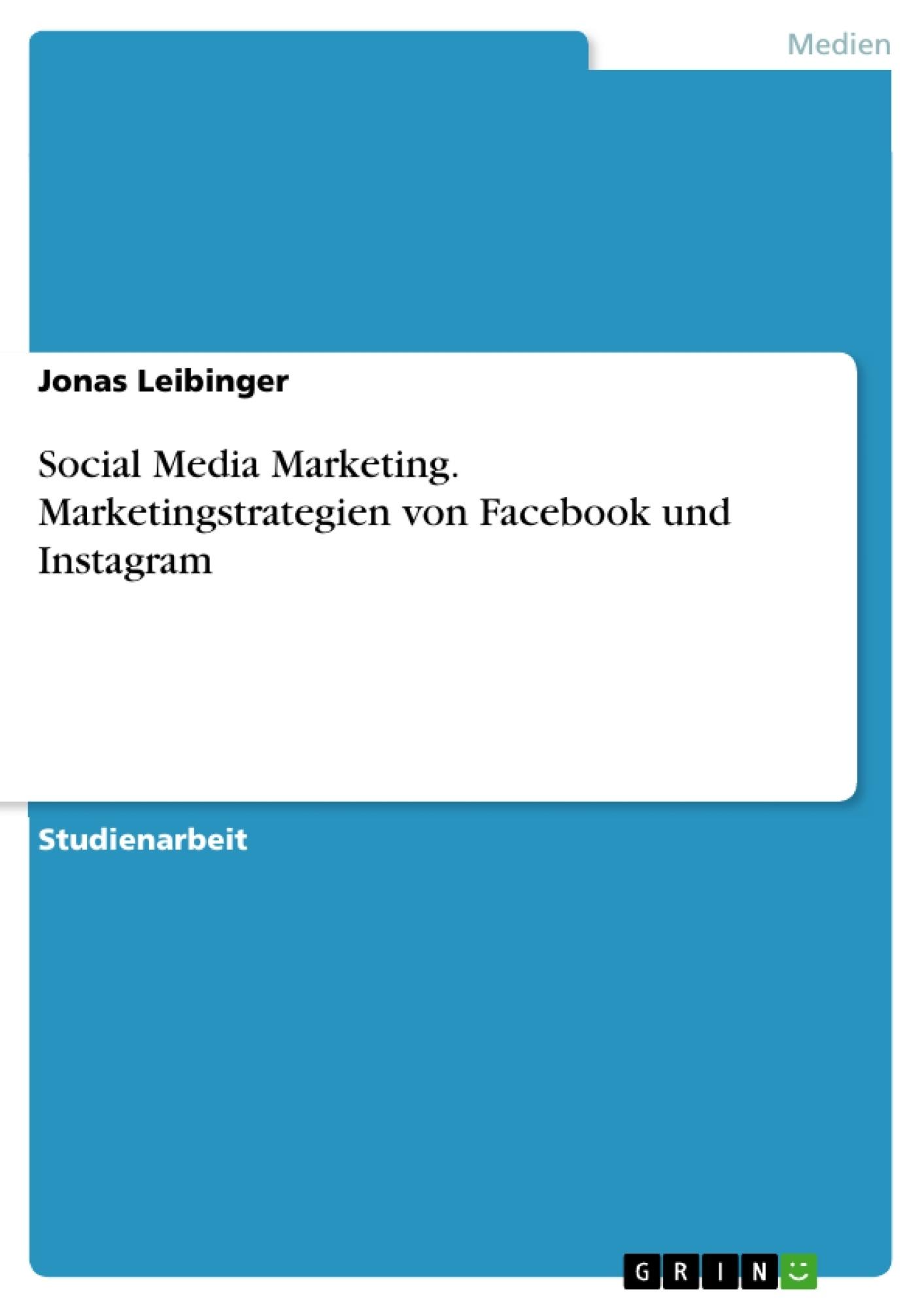 Titel: Social Media Marketing. Marketingstrategien von Facebook und Instagram