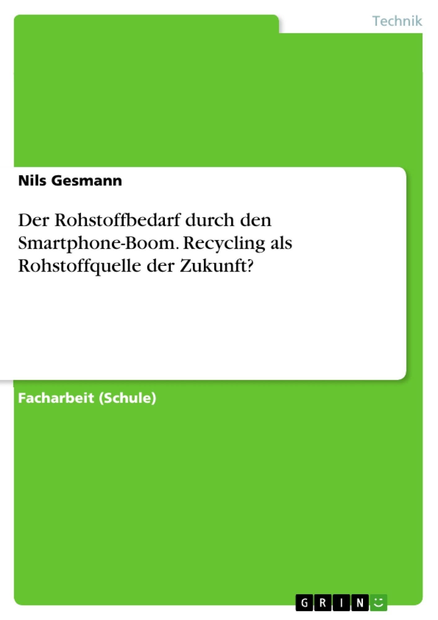 Titel: Der Rohstoffbedarf durch den Smartphone-Boom. Recycling als Rohstoffquelle der Zukunft?