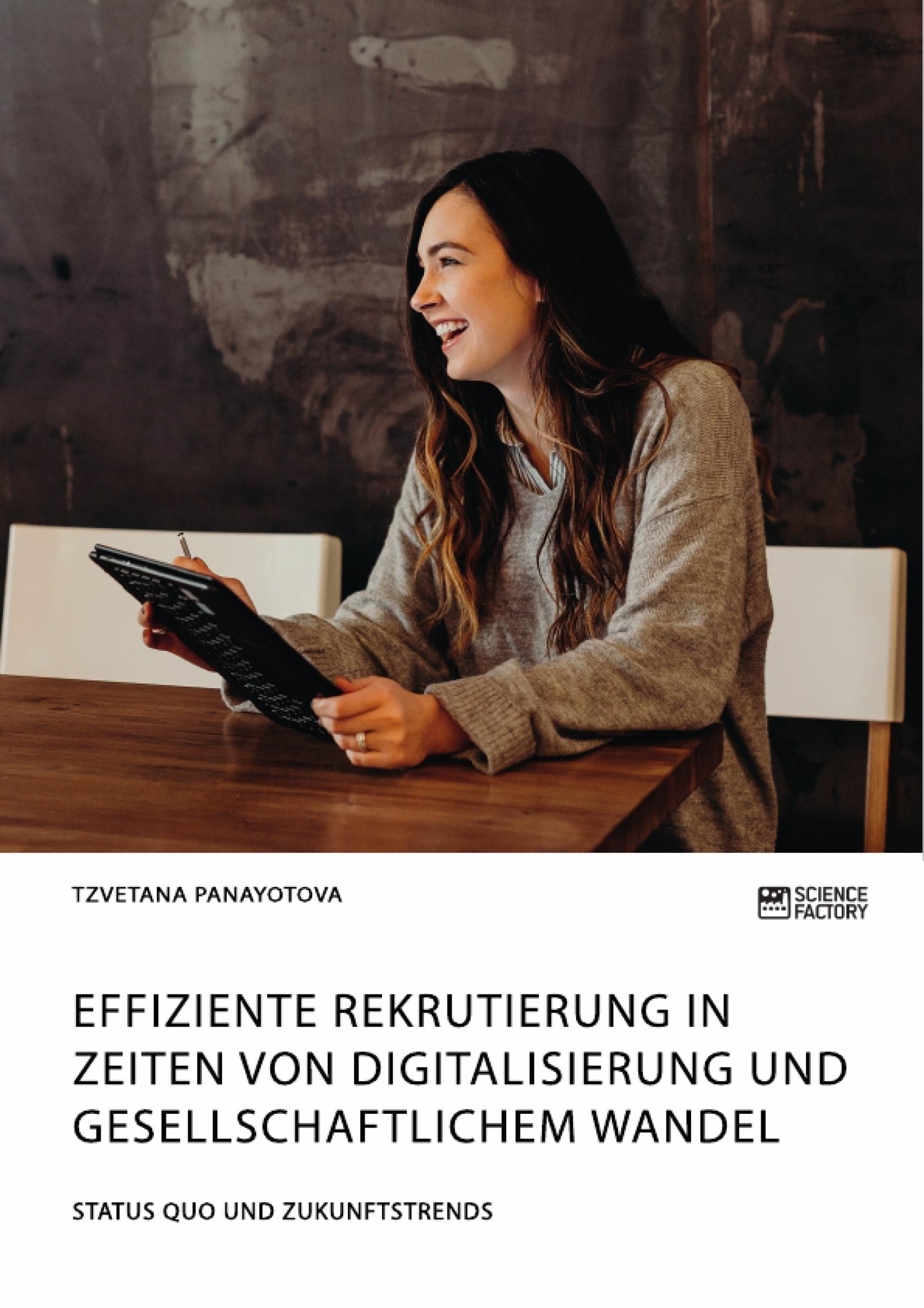 Titel: Effiziente Rekrutierung in Zeiten von Digitalisierung und gesellschaftlichem Wandel. Status Quo und Zukunftstrends