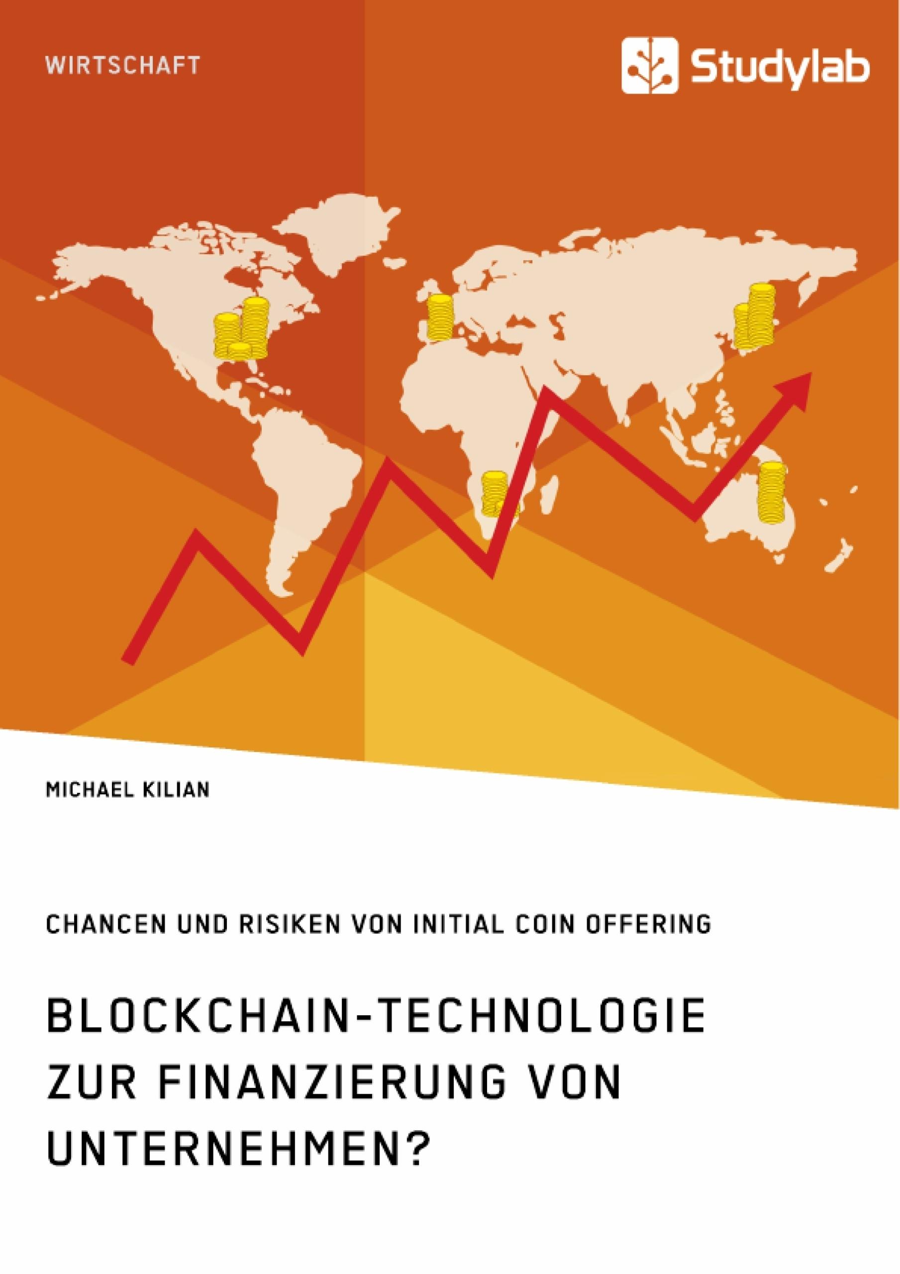 Titel: Blockchain-Technologie zur Finanzierung von Unternehmen? Chancen und Risiken von Initial Coin Offering