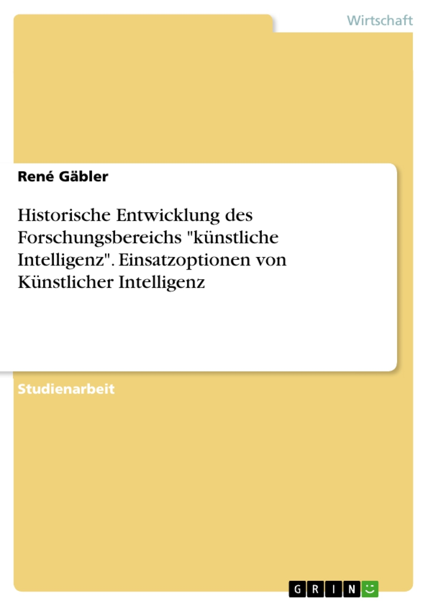 """Titel: Historische Entwicklung des Forschungsbereichs """"künstliche Intelligenz"""". Einsatzoptionen von Künstlicher Intelligenz"""