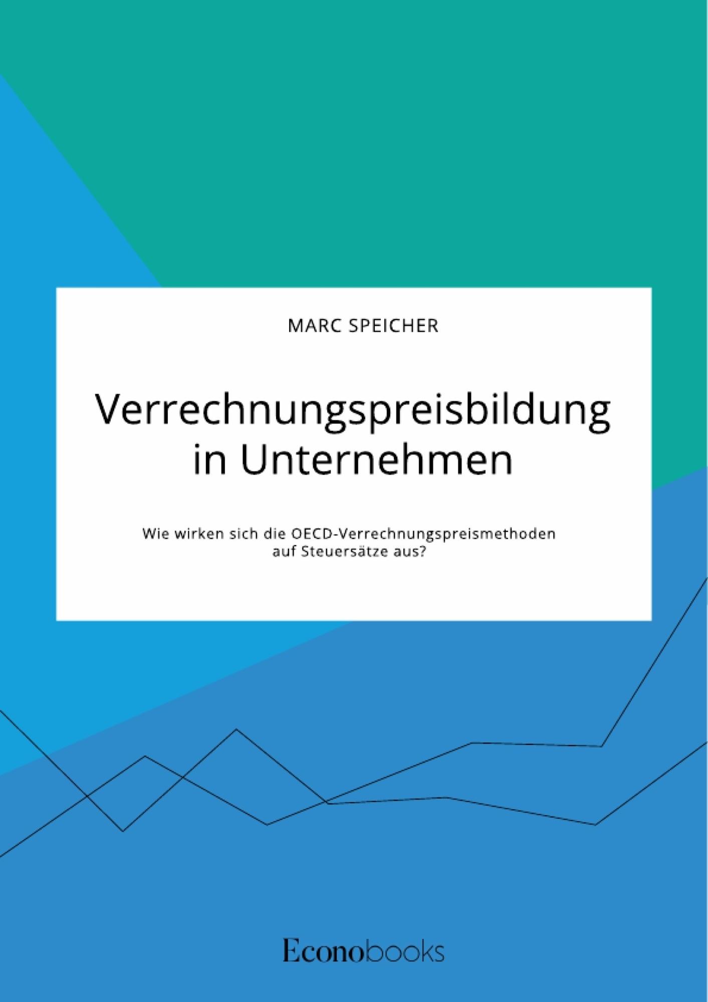 Titel: Verrechnungspreisbildung in Unternehmen. Wie wirken sich die OECD-Verrechnungspreismethoden auf Steuersätze aus?