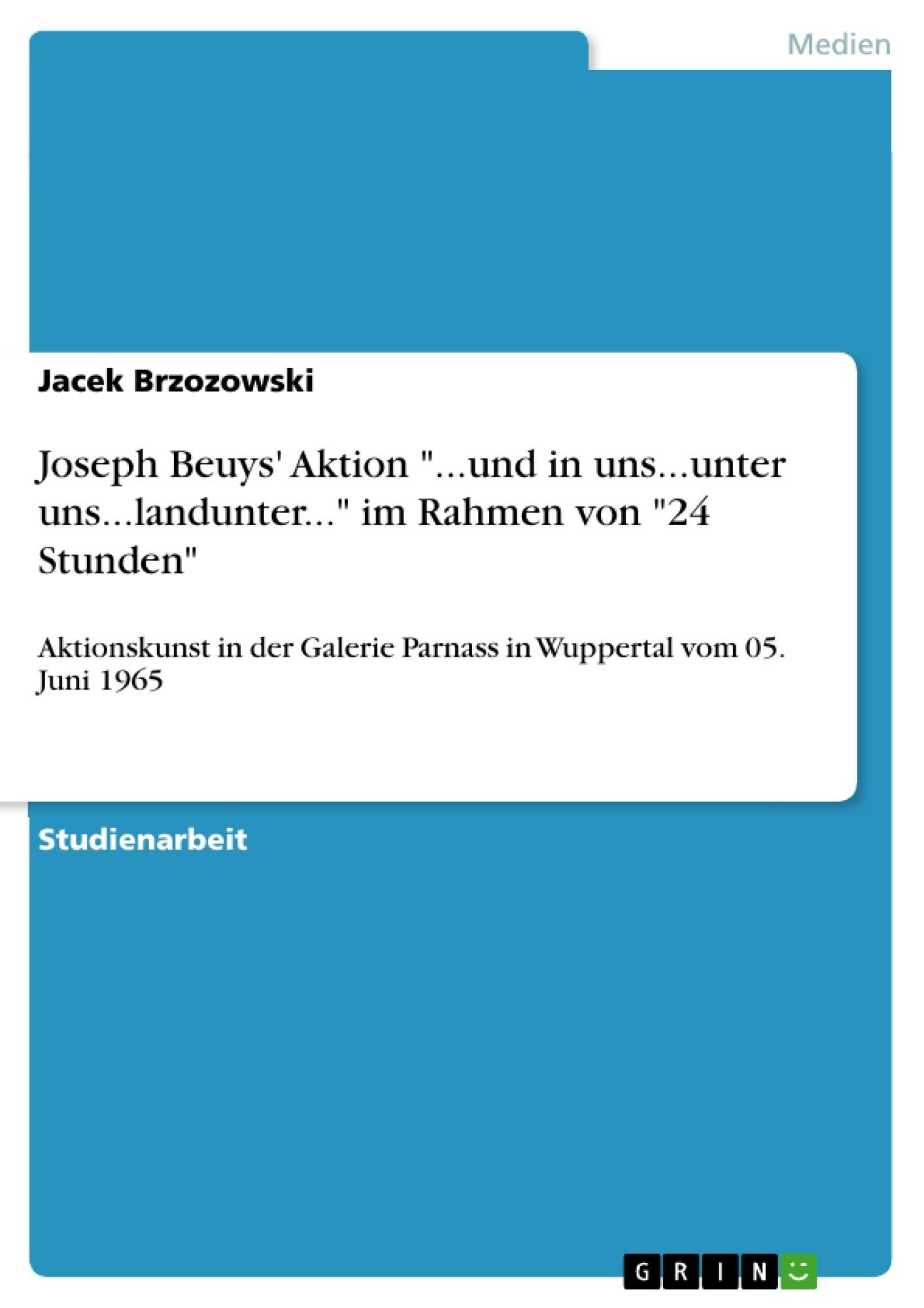"""Titel: Joseph Beuys' Aktion """"...und in uns...unter uns...landunter..."""" im Rahmen von """"24 Stunden"""""""