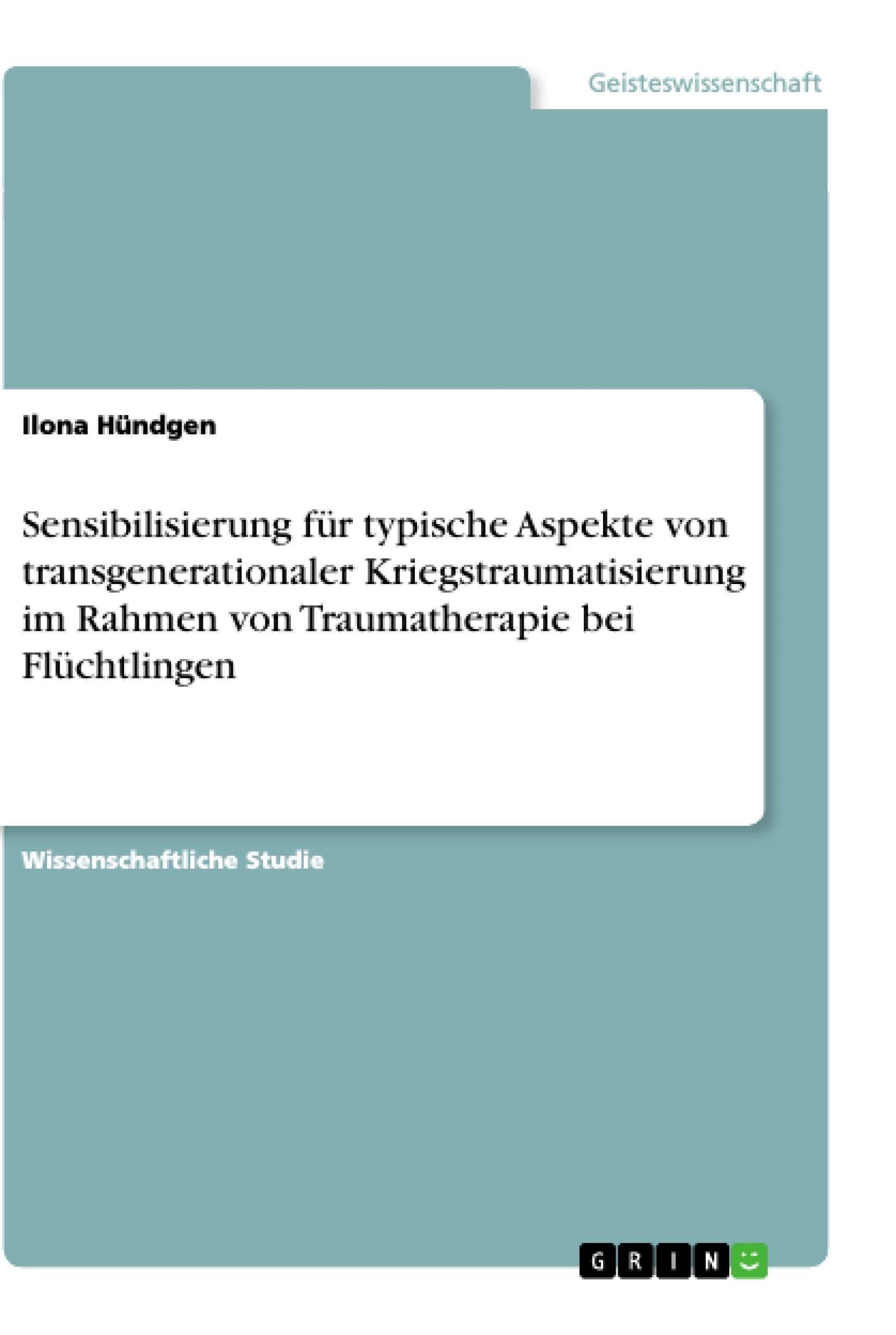 Titel: Sensibilisierung für typische Aspekte von transgenerationaler Kriegstraumatisierung im Rahmen von Traumatherapie bei Flüchtlingen