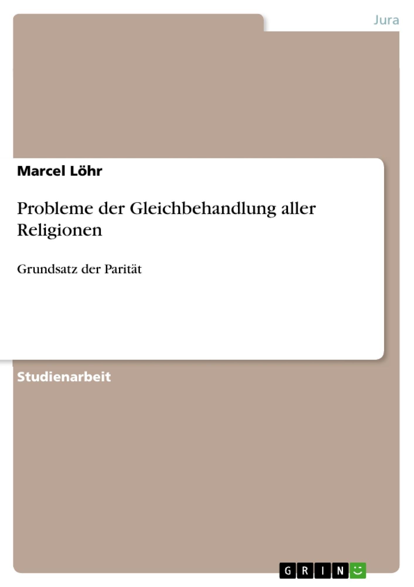 Titel: Probleme der Gleichbehandlung aller Religionen