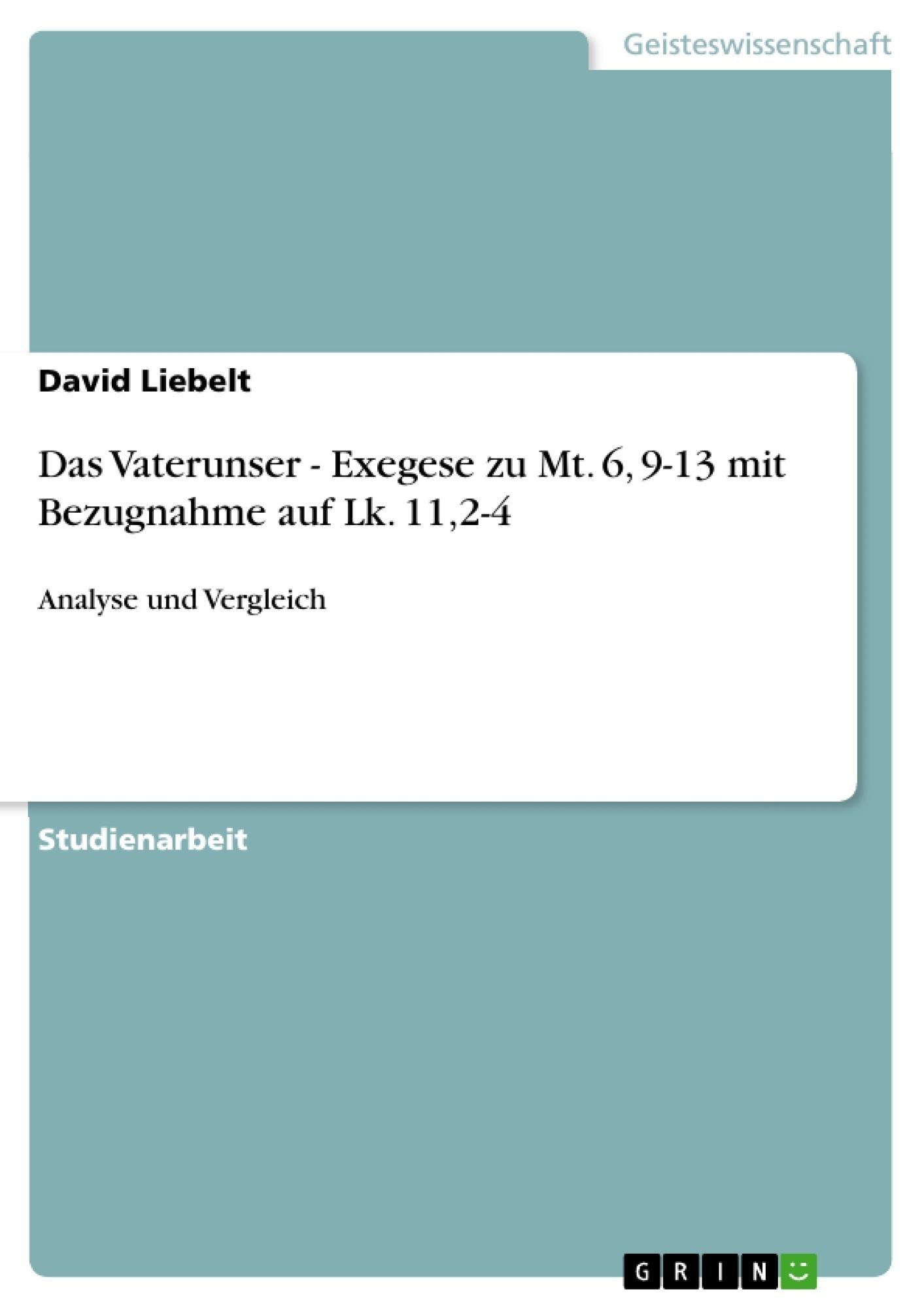 Titel: Das Vaterunser - Exegese zu Mt. 6, 9-13 mit Bezugnahme auf  Lk. 11,2-4
