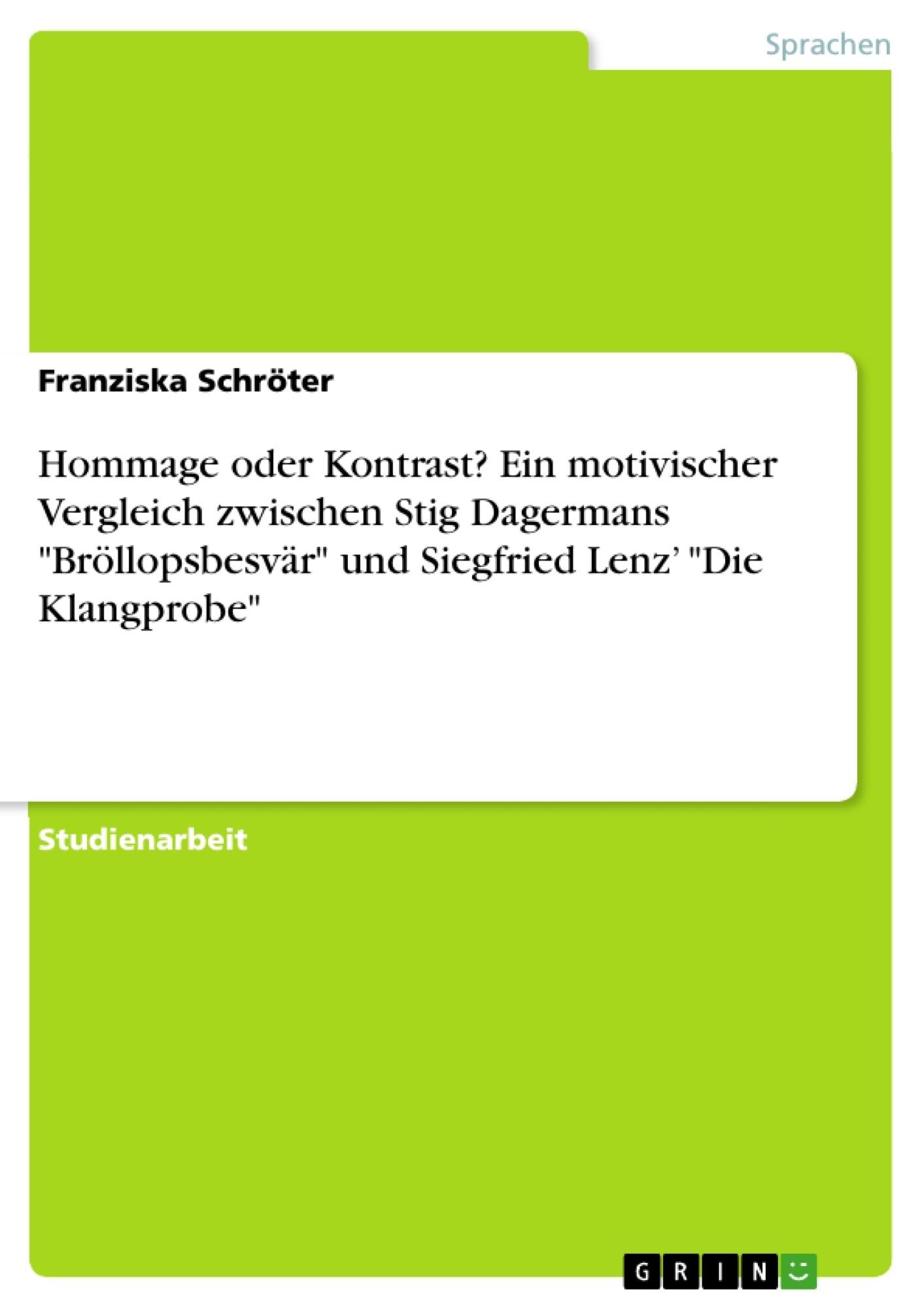 """Titel: Hommage oder Kontrast? Ein motivischer Vergleich zwischen Stig Dagermans """"Bröllopsbesvär"""" und Siegfried Lenz' """"Die Klangprobe"""""""
