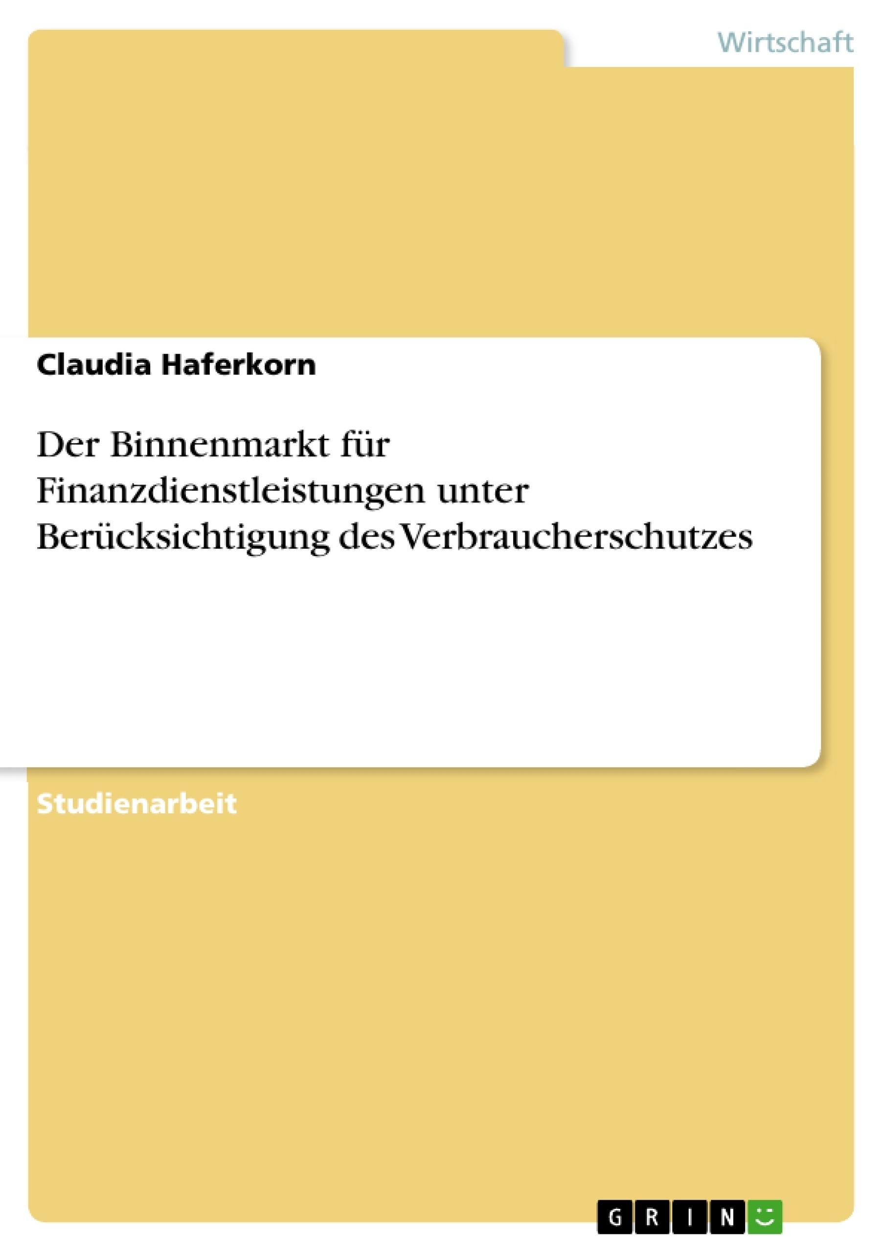 Titel: Der Binnenmarkt für Finanzdienstleistungen unter Berücksichtigung des Verbraucherschutzes