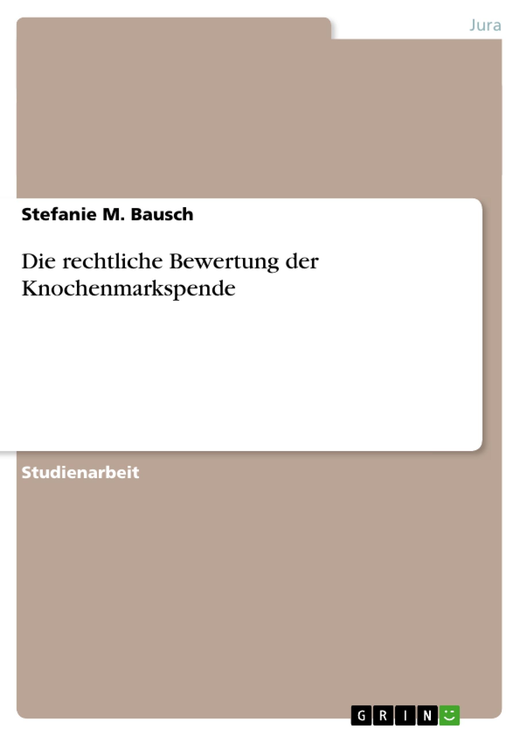 Titel: Die rechtliche Bewertung der Knochenmarkspende