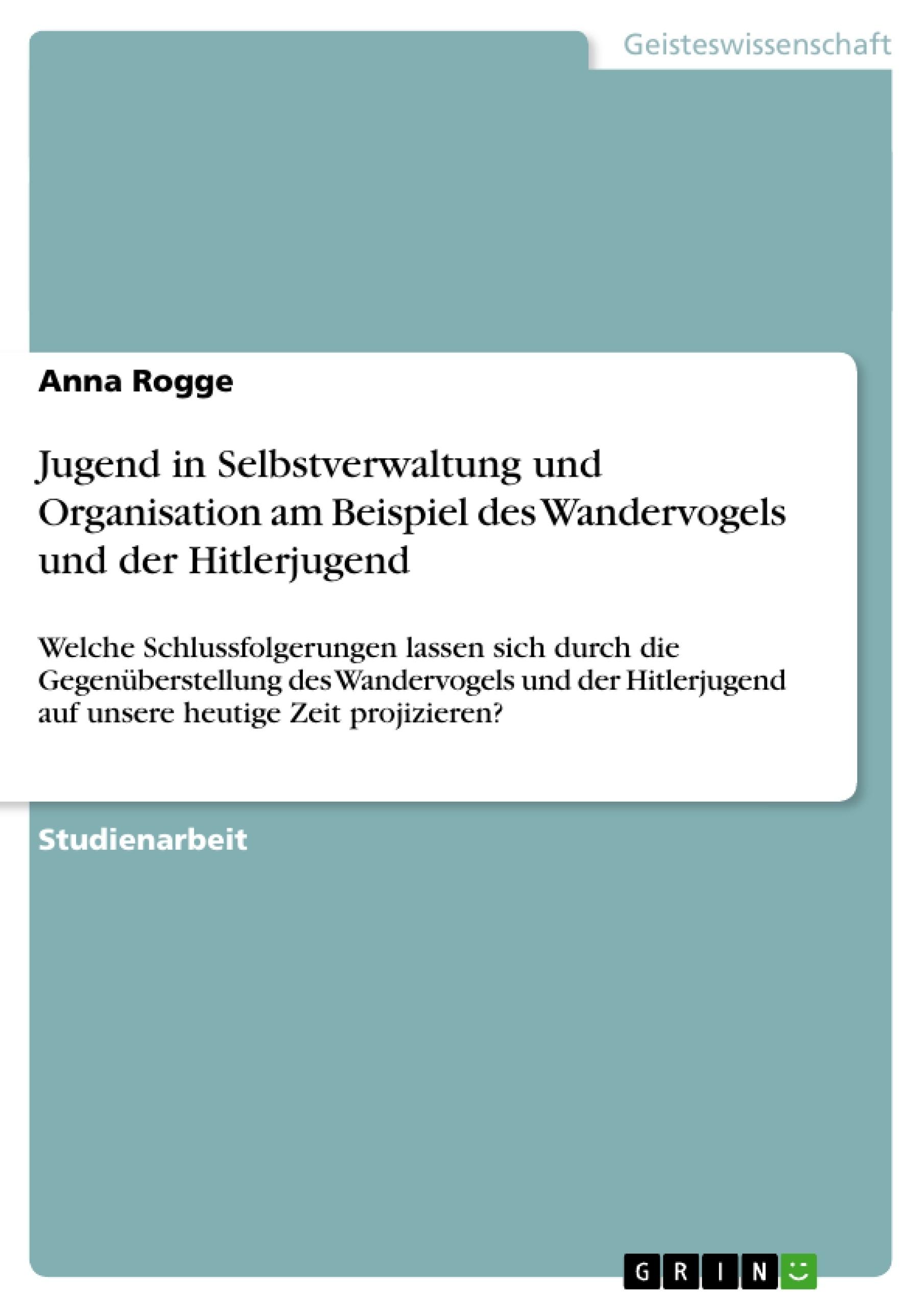 Titel: Jugend in Selbstverwaltung und Organisation am Beispiel des Wandervogels und der Hitlerjugend