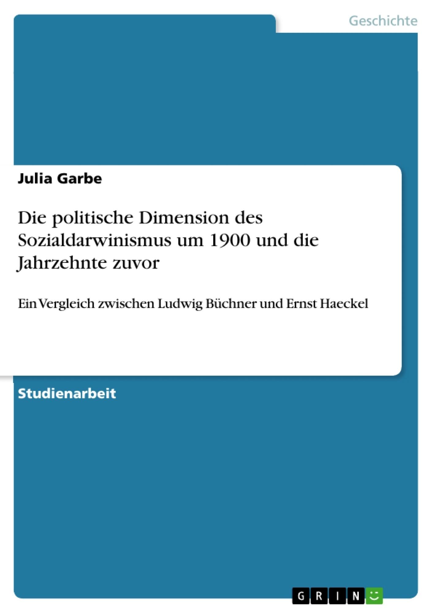 Titel: Die politische Dimension des Sozialdarwinismus um 1900 und die Jahrzehnte zuvor