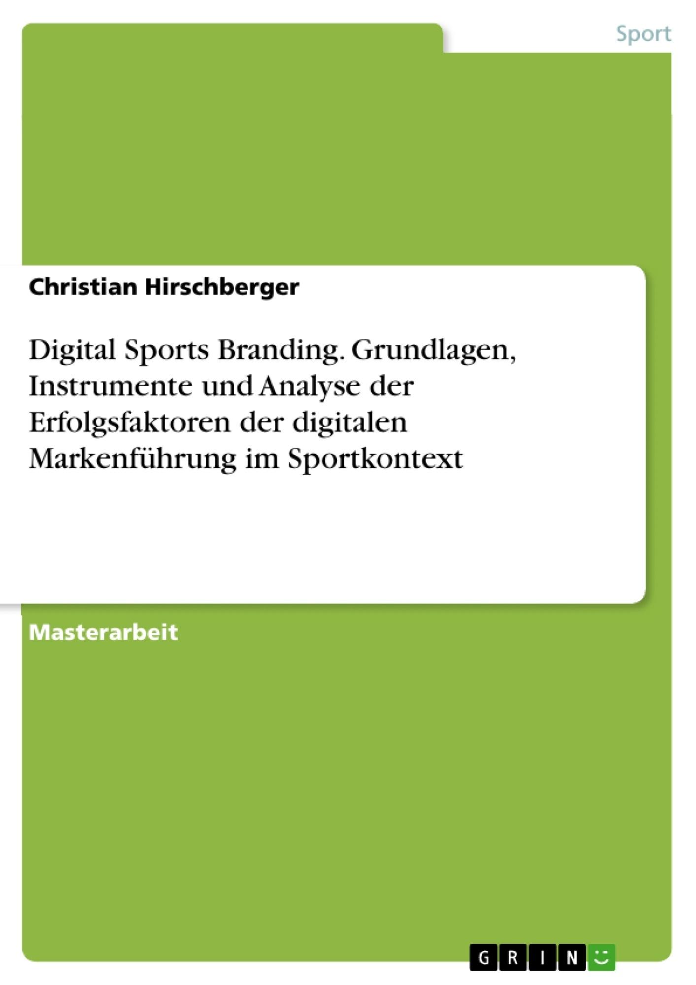 Titel: Digital Sports Branding. Grundlagen, Instrumente und Analyse der Erfolgsfaktoren der digitalen Markenführung im Sportkontext