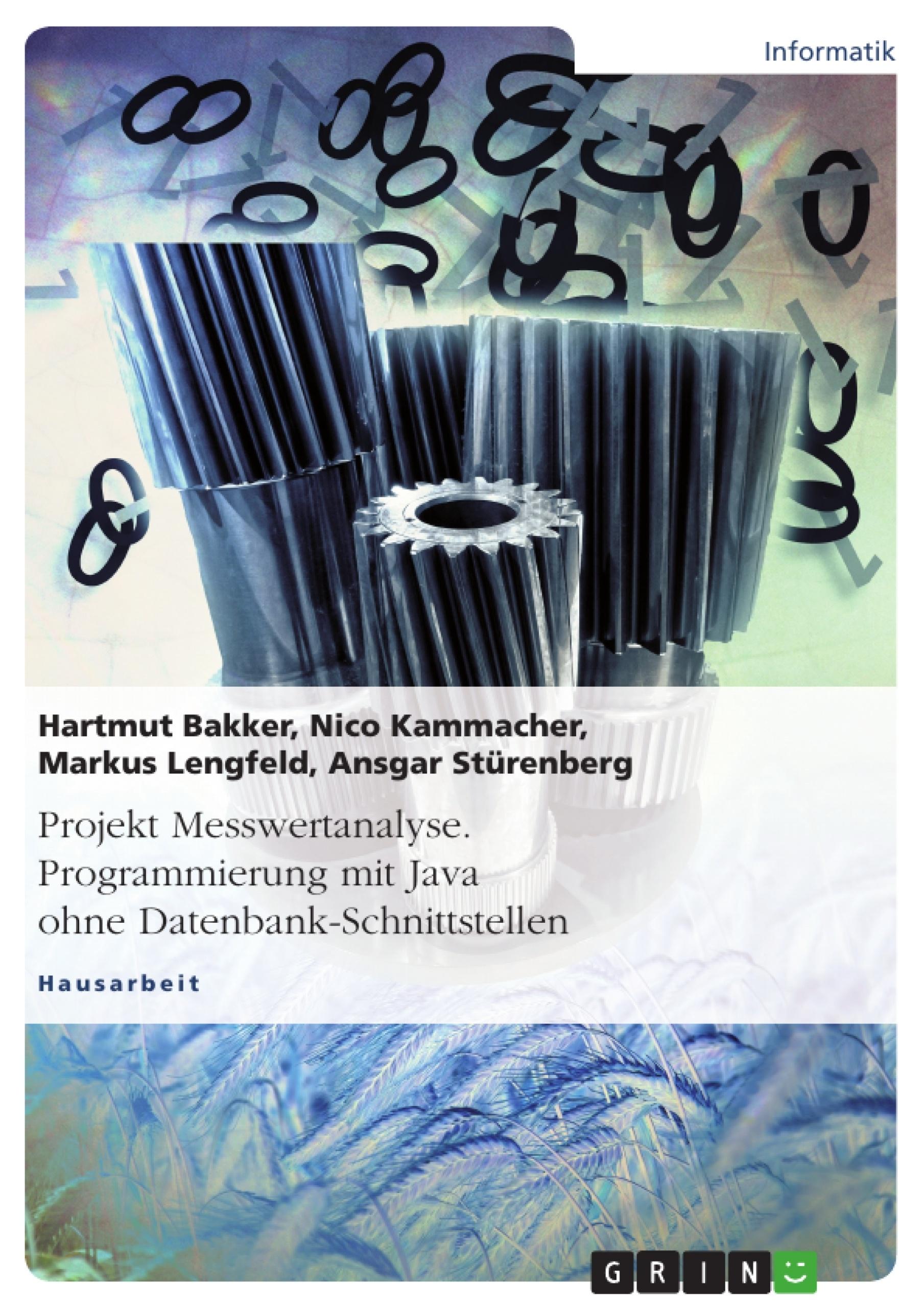 Titel: Projekt Messwertanalyse. Programmierung mit Java ohne Datenbank-Schnittstellen