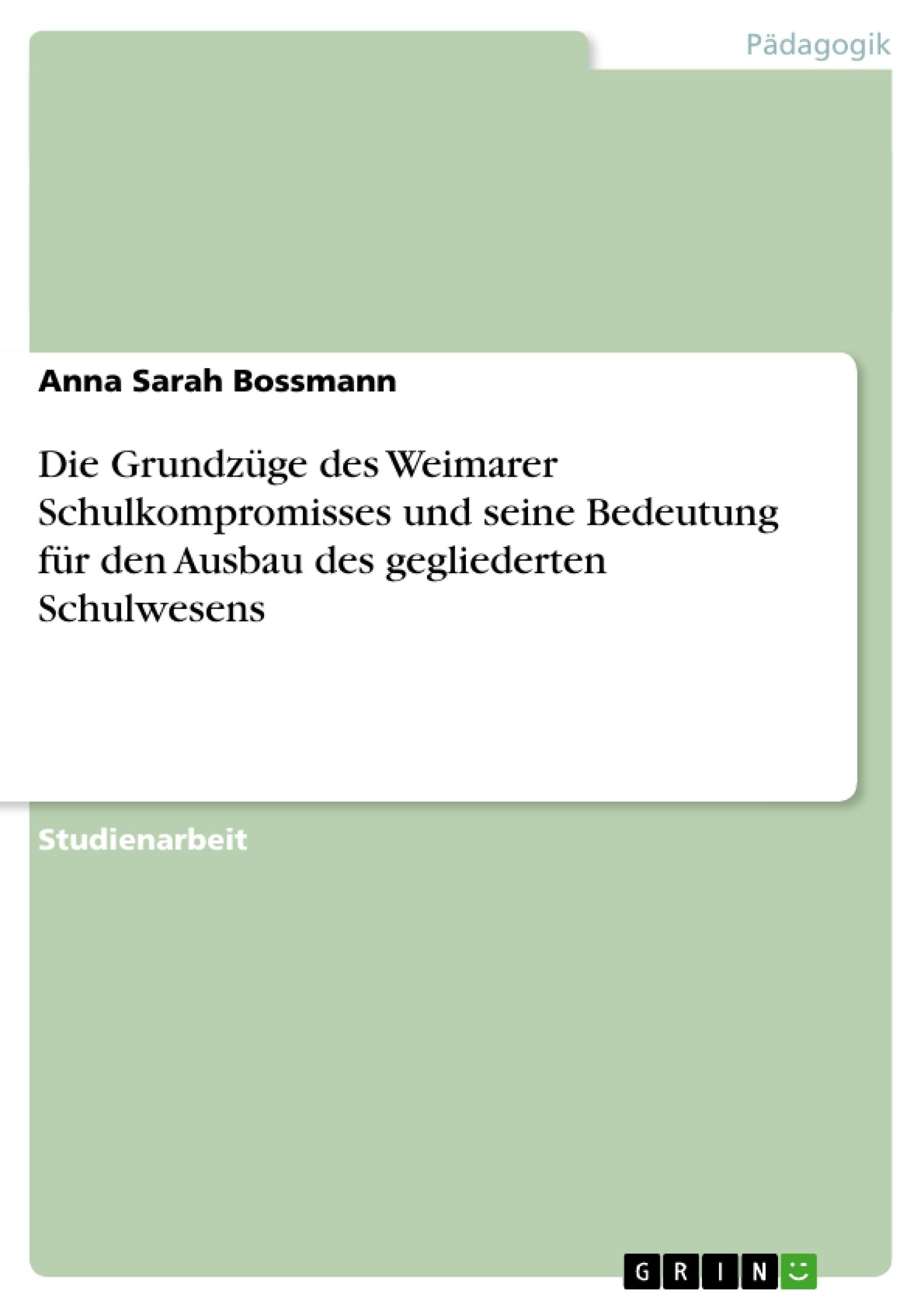Titel: Die Grundzüge des Weimarer Schulkompromisses und seine Bedeutung für den Ausbau des gegliederten Schulwesens