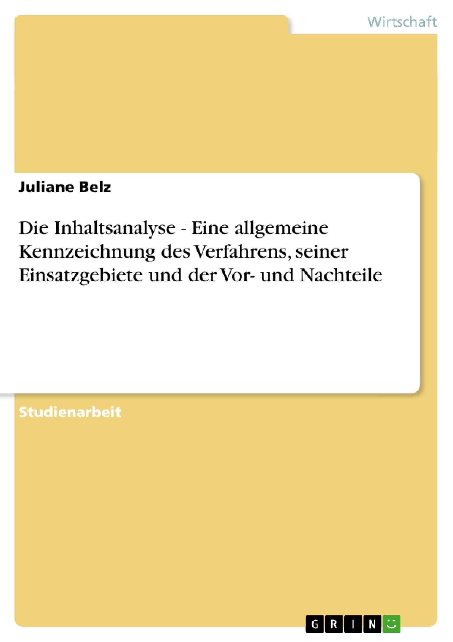 Titel: Die Inhaltsanalyse - Eine allgemeine Kennzeichnung des Verfahrens, seiner Einsatzgebiete und der Vor- und Nachteile