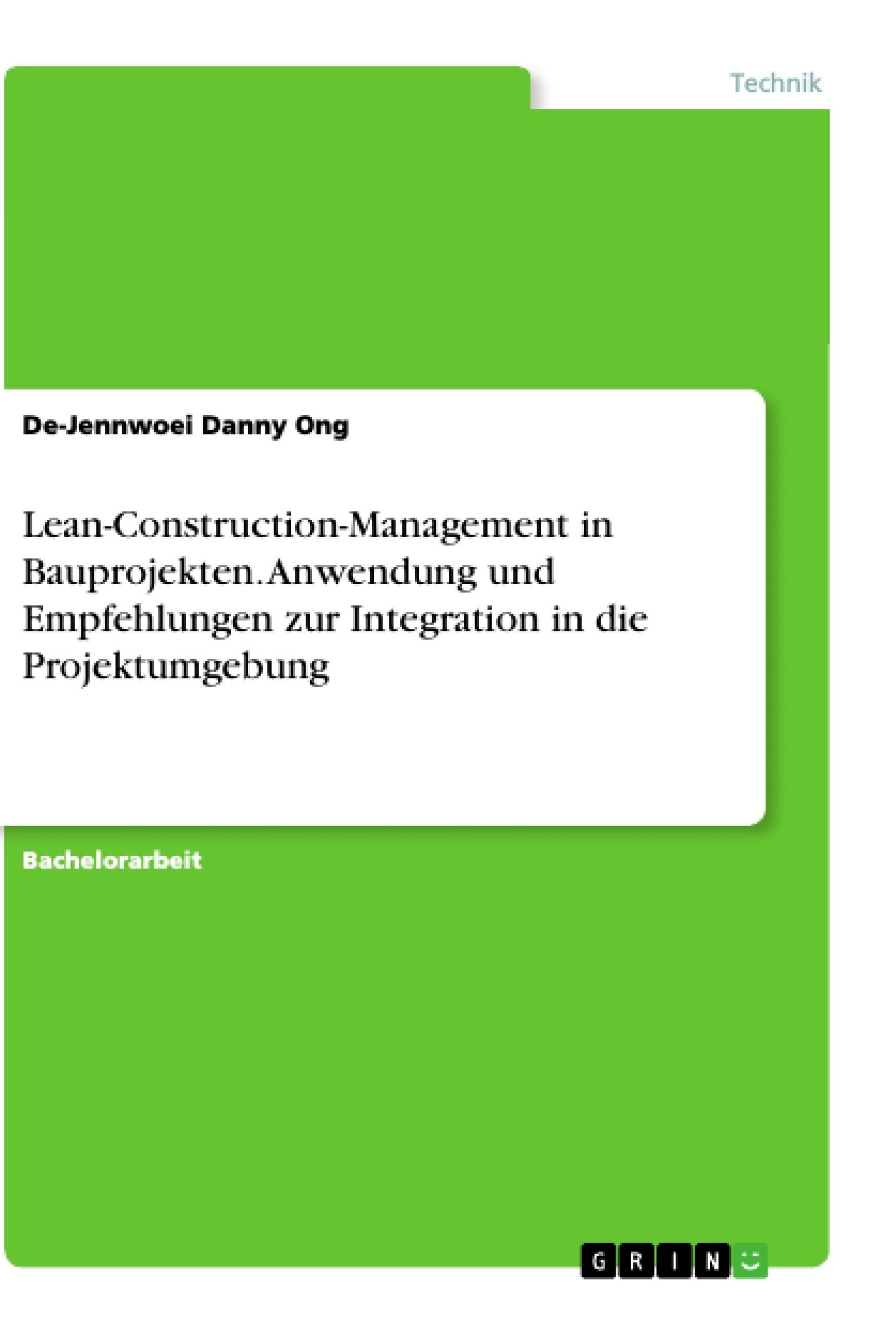 Titel: Lean-Construction-Management in Bauprojekten. Anwendung und Empfehlungen zur Integration in die Projektumgebung