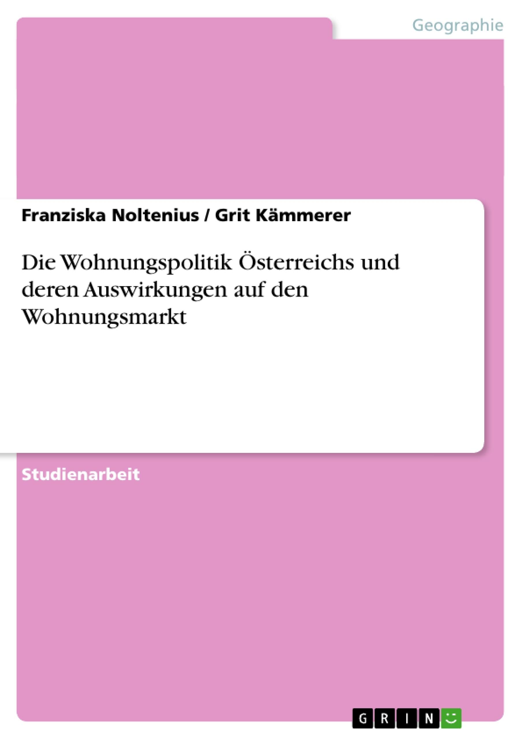 Titel: Die Wohnungspolitik Österreichs und deren Auswirkungen auf den Wohnungsmarkt