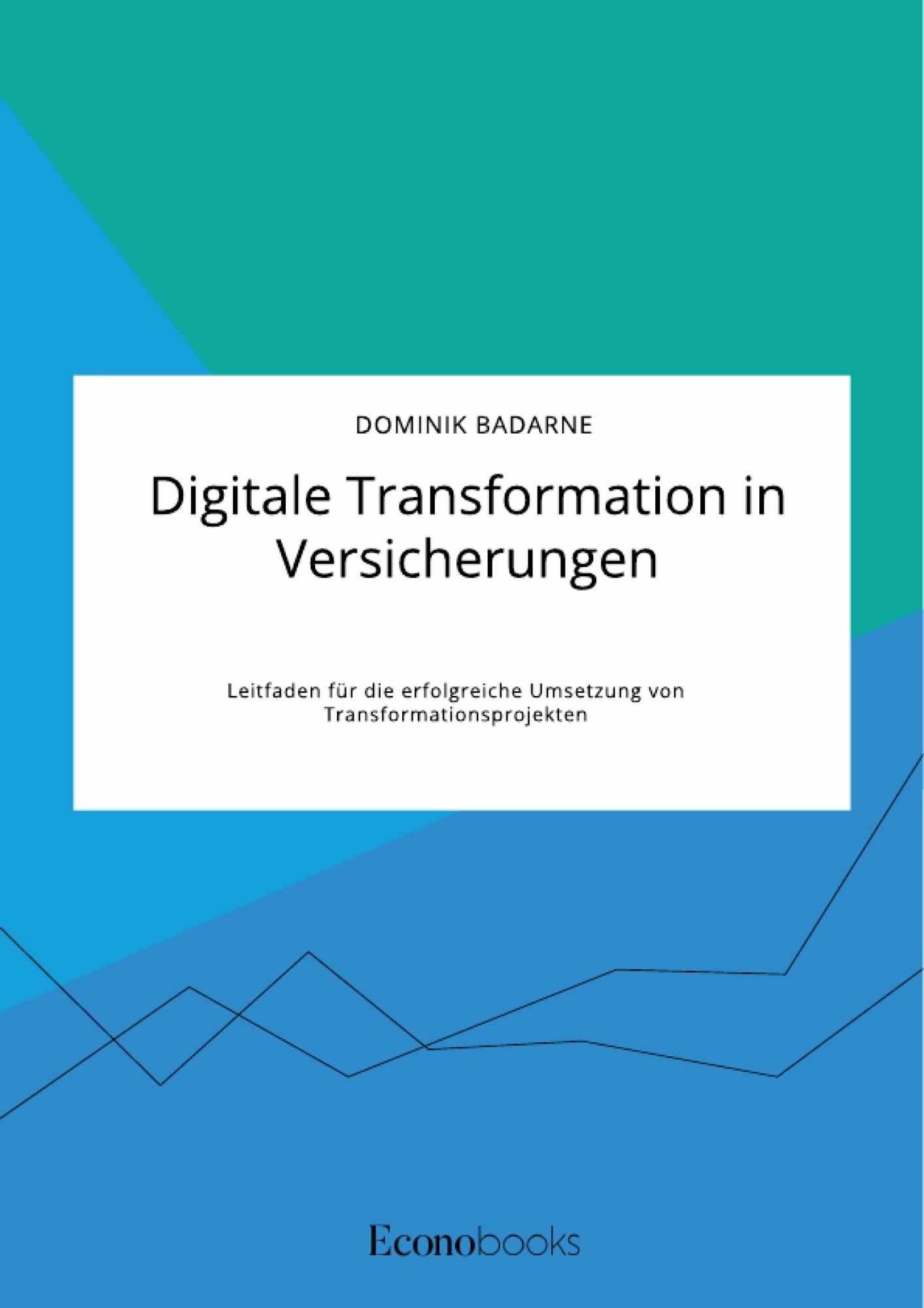 Titel: Digitale Transformation in Versicherungen. Leitfaden für die erfolgreiche Umsetzung von Transformationsprojekten