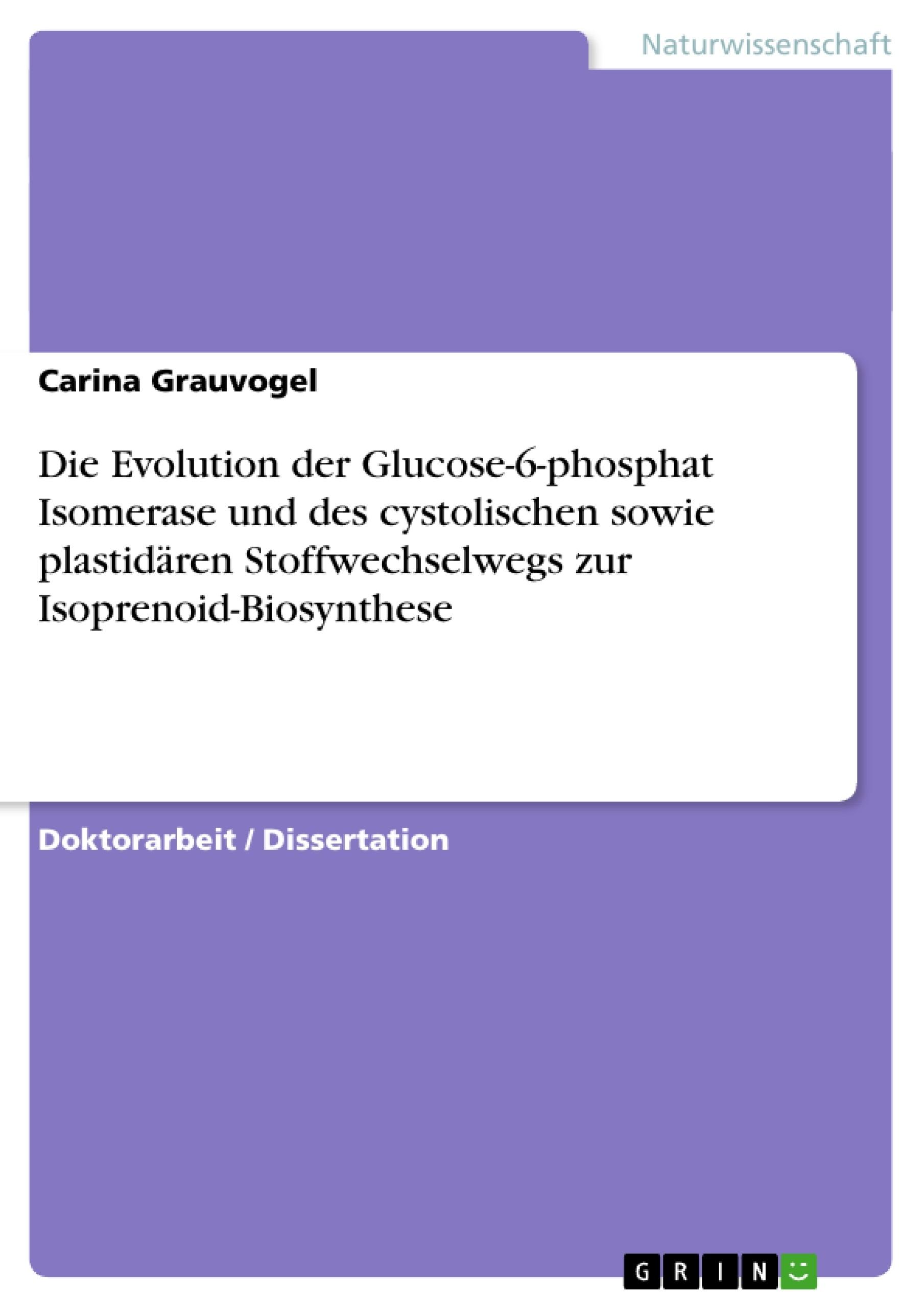 Titel: Die Evolution der Glucose-6-phosphat Isomerase und des cystolischen sowie plastidären Stoffwechselwegs zur Isoprenoid-Biosynthese