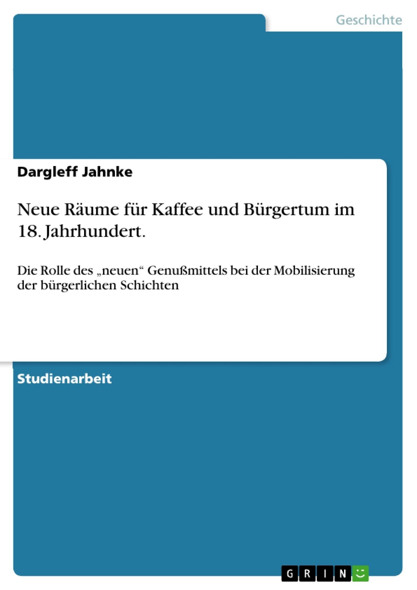 Titel: Neue Räume für Kaffee und Bürgertum im 18. Jahrhundert.