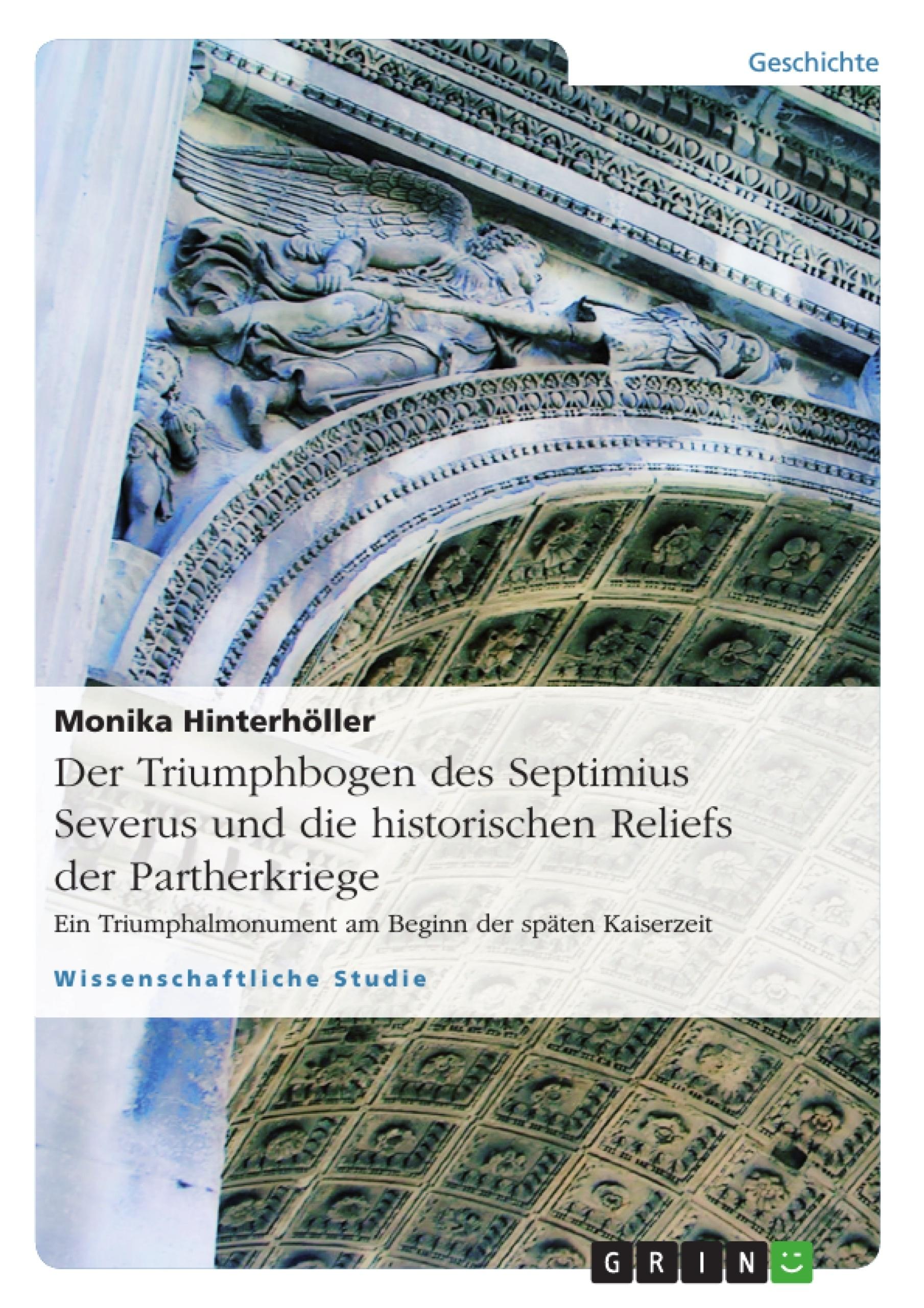 Titel: Der Triumphbogen des Septimius Severus und die historischen Reliefs der Partherkriege