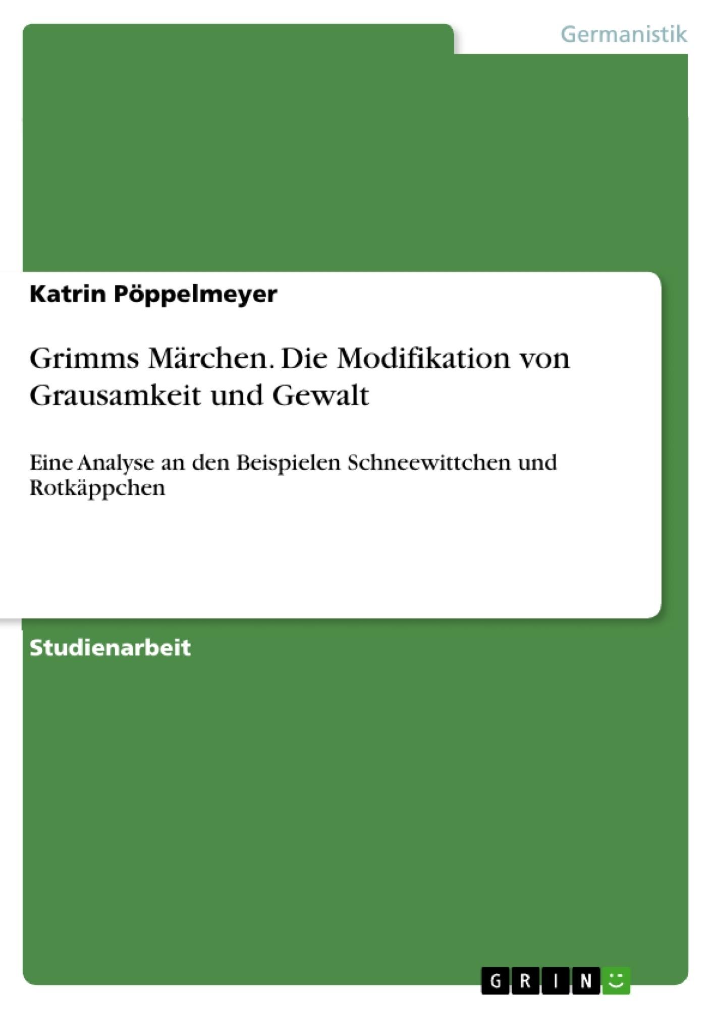 Titel: Grimms Märchen. Die Modifikation von Grausamkeit und Gewalt