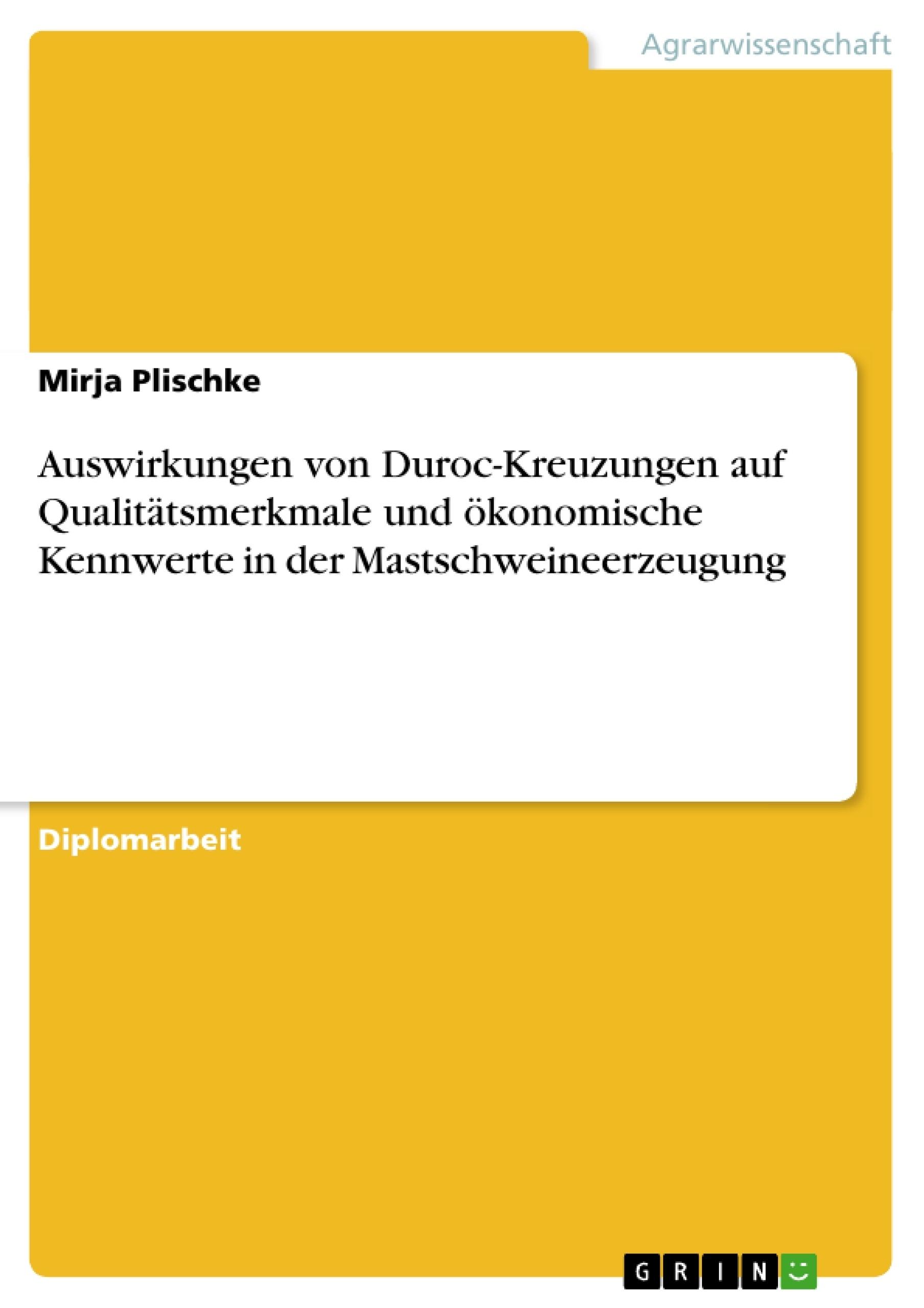 Titel: Auswirkungen von Duroc-Kreuzungen auf Qualitätsmerkmale und ökonomische Kennwerte in der Mastschweineerzeugung