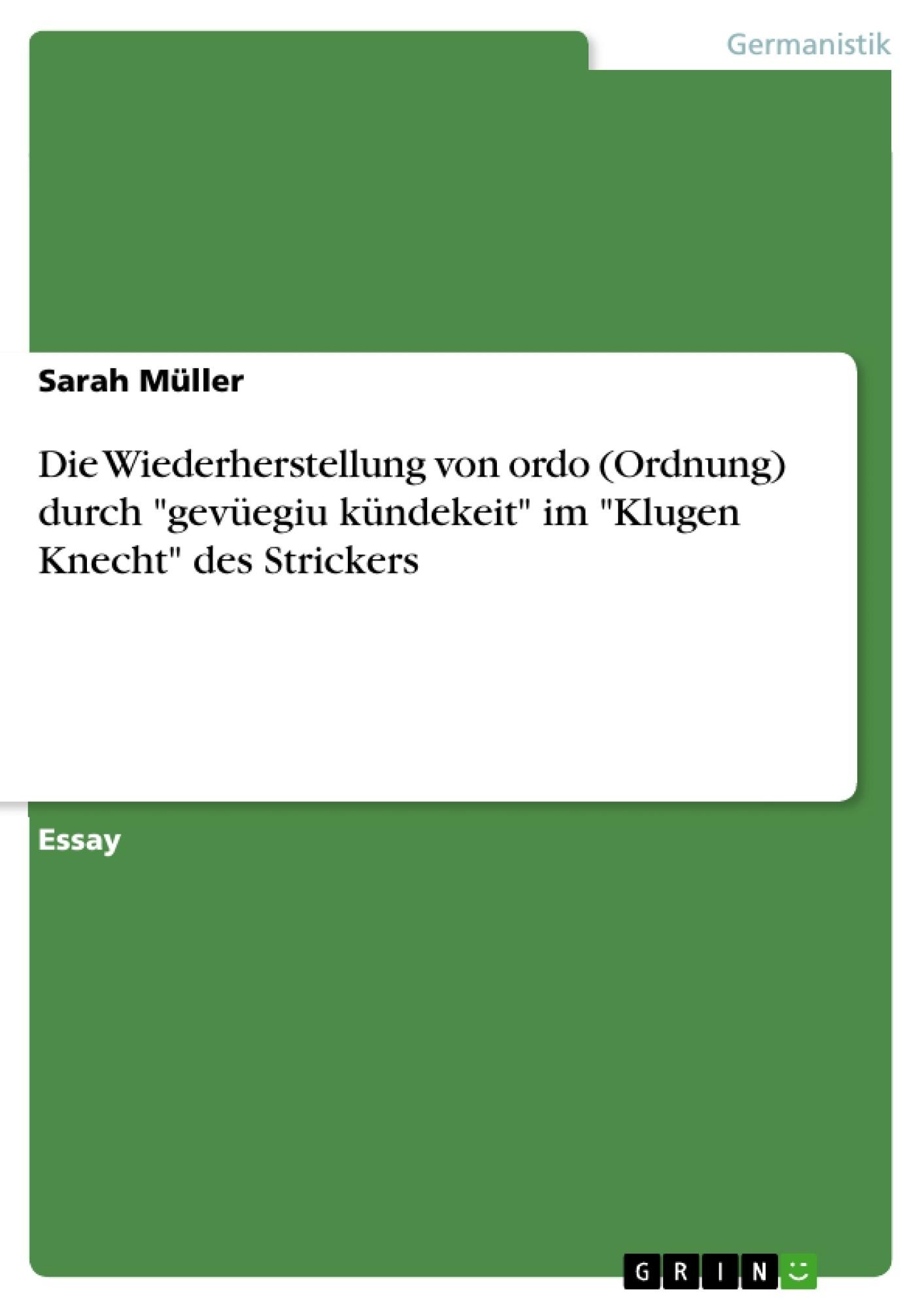 """Titel: Die Wiederherstellung von ordo (Ordnung) durch """"gevüegiu kündekeit"""" im """"Klugen Knecht"""" des Strickers"""