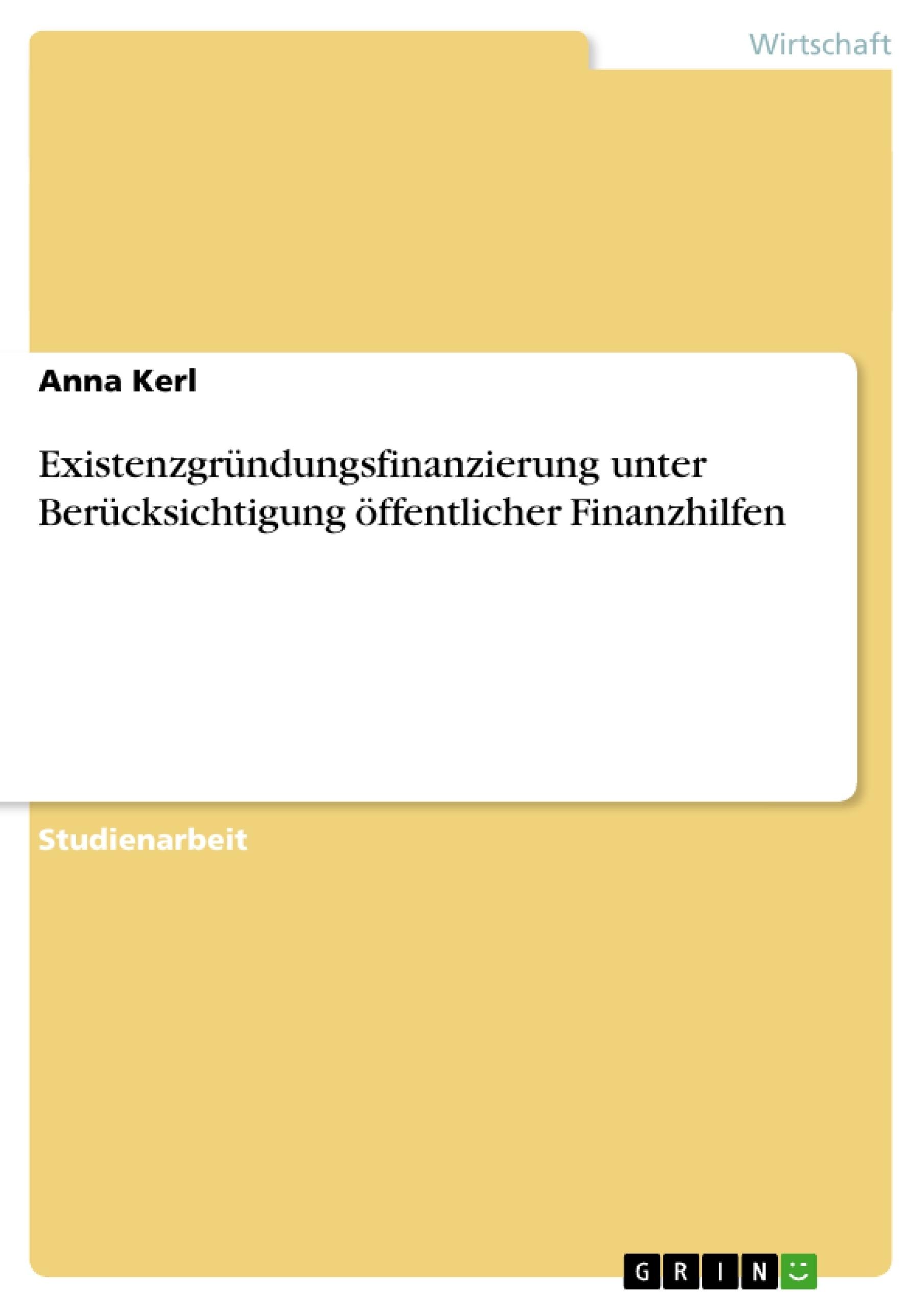 Titel: Existenzgründungsfinanzierung unter Berücksichtigung öffentlicher Finanzhilfen