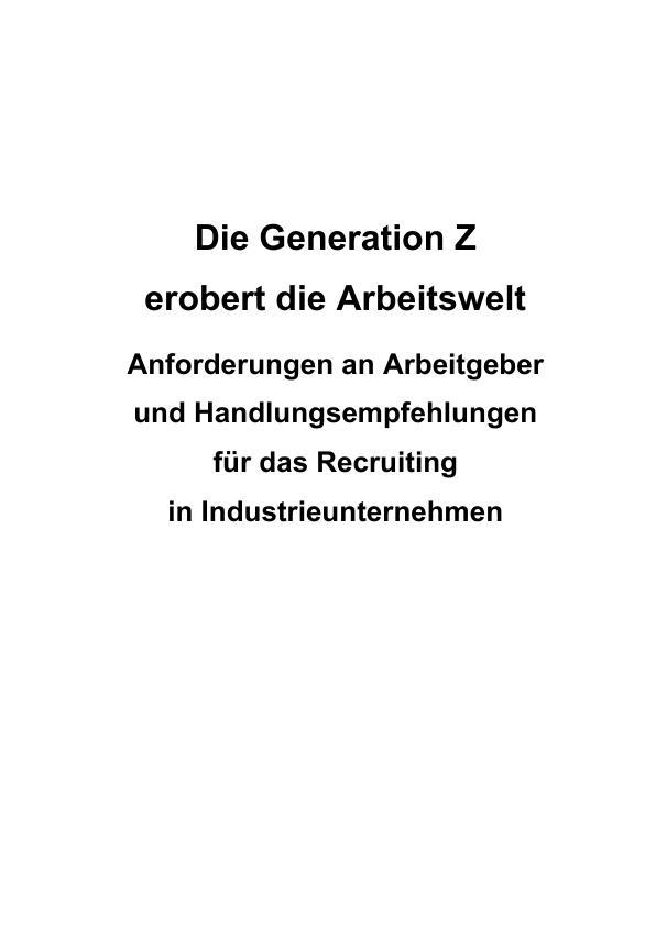 Titel: Die Generation Z erobert die Arbeitswelt. Anforderungen an Arbeitgeber und Handlungsempfehlungen für das Recruiting in Industrieunternehmen