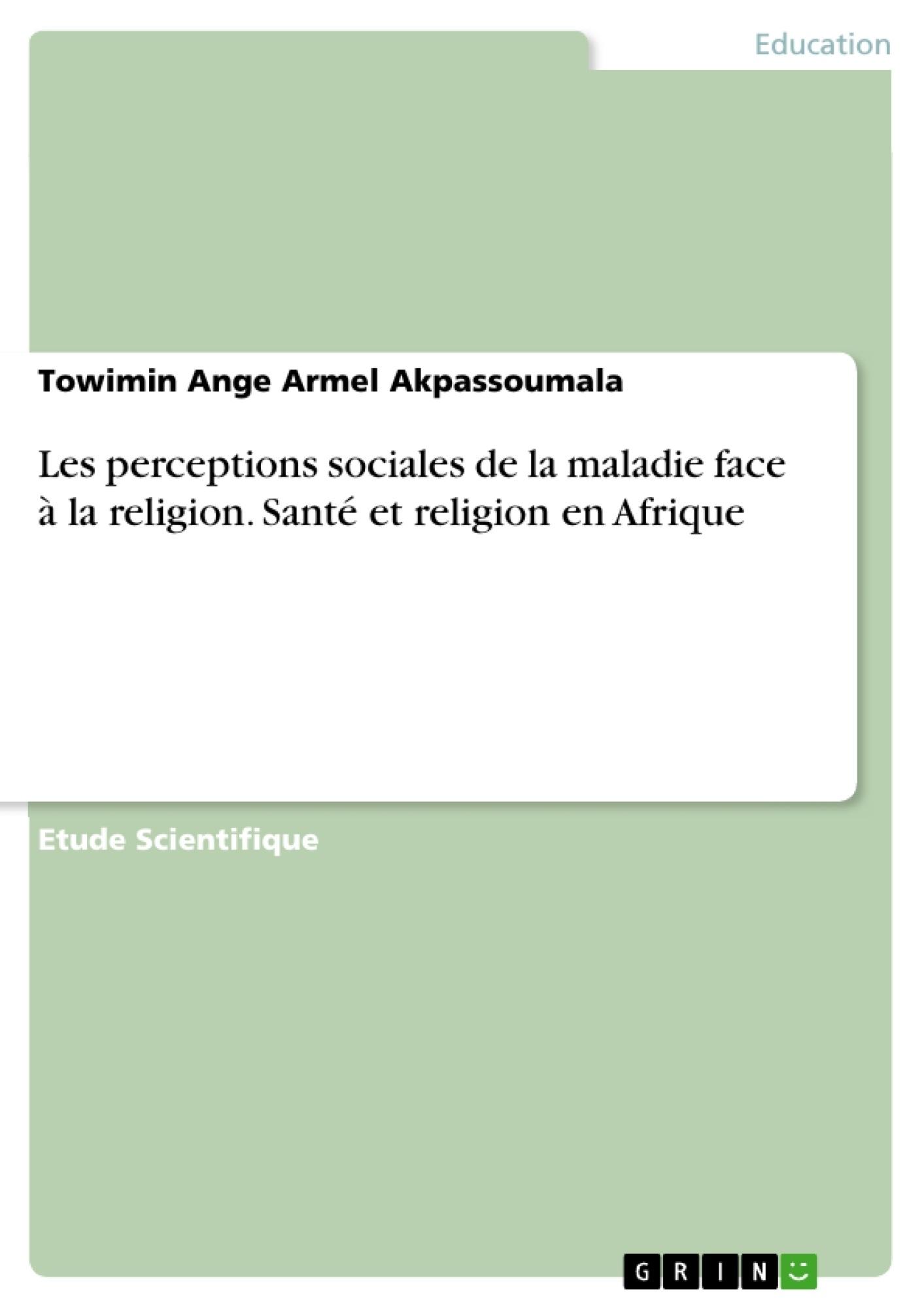 Titre: Les perceptions sociales de la maladie face à la religion. Santé et religion en Afrique