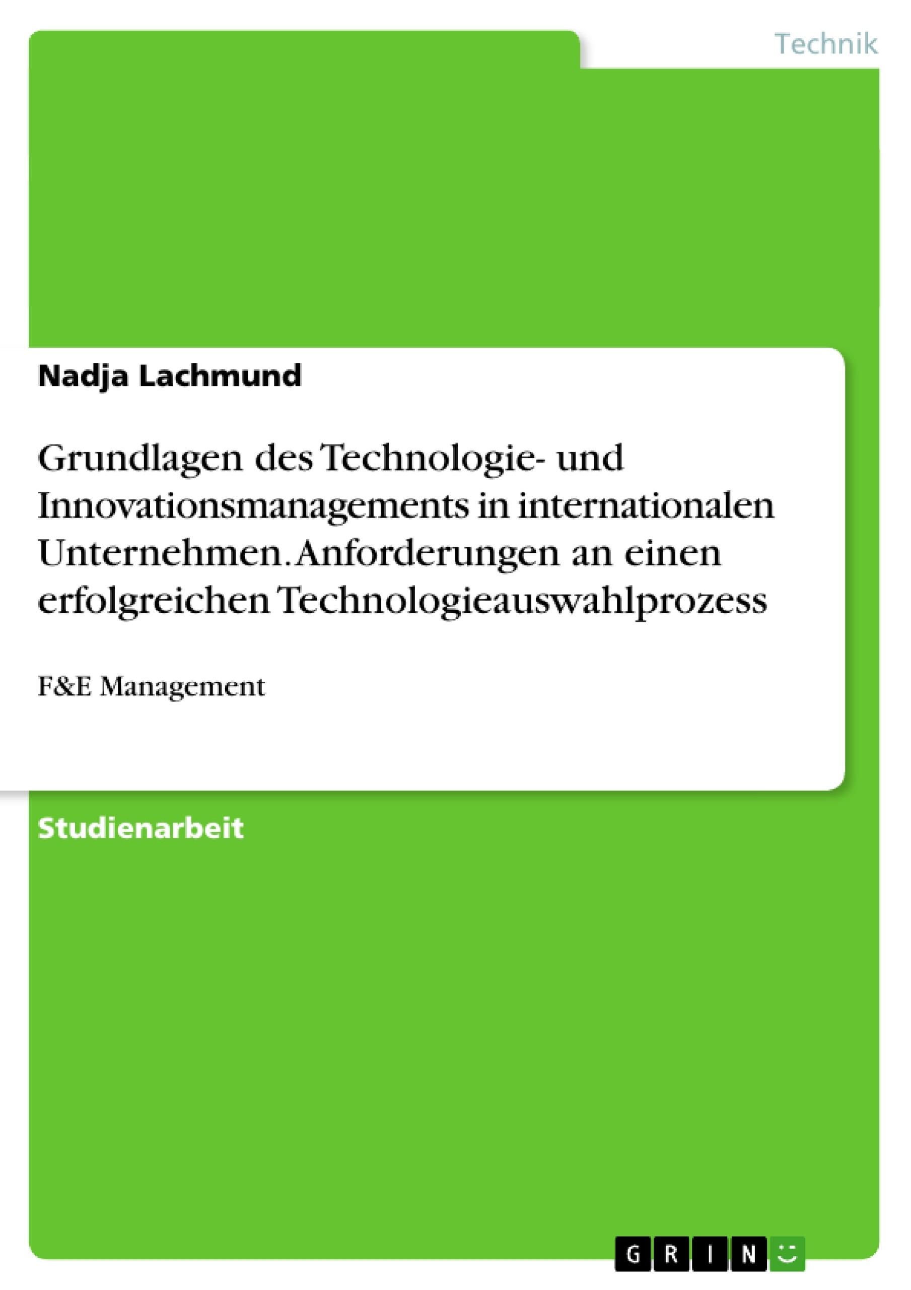 Titel: Grundlagen des Technologie- und Innovationsmanagements in internationalen Unternehmen. Anforderungen an einen erfolgreichen Technologieauswahlprozess