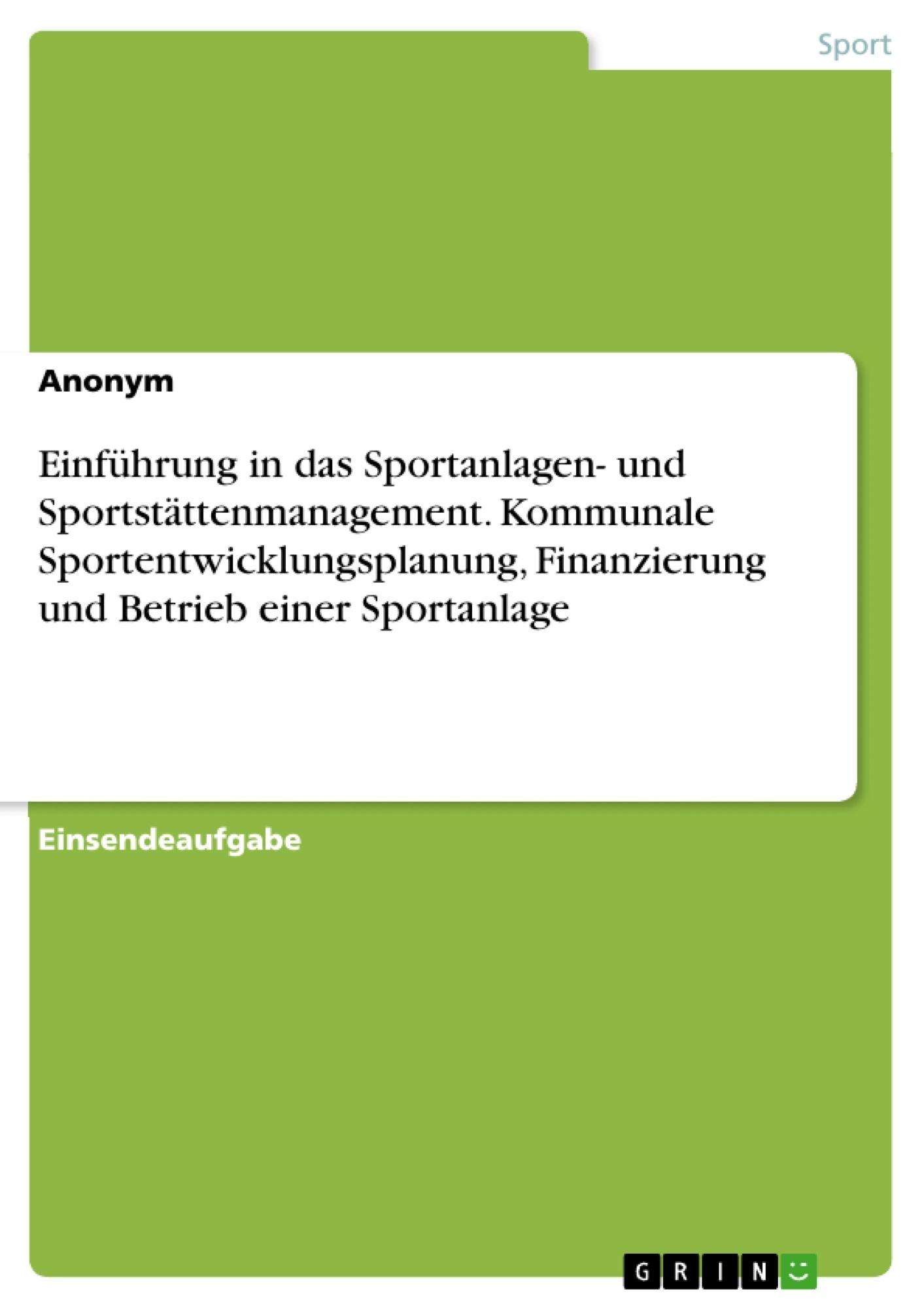 Titel: Einführung in das Sportanlagen- und Sportstättenmanagement. Kommunale Sportentwicklungsplanung, Finanzierung und Betrieb einer Sportanlage