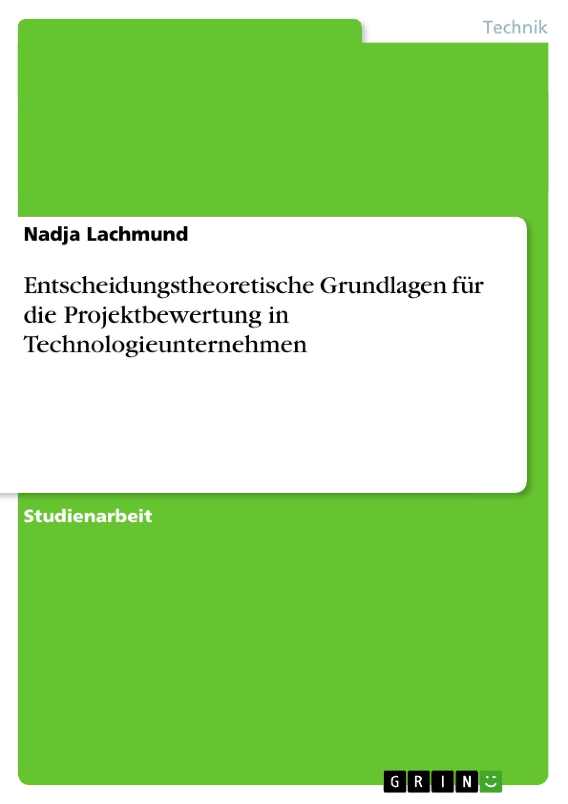 Titel: Entscheidungstheoretische Grundlagen für die Projektbewertung in Technologieunternehmen