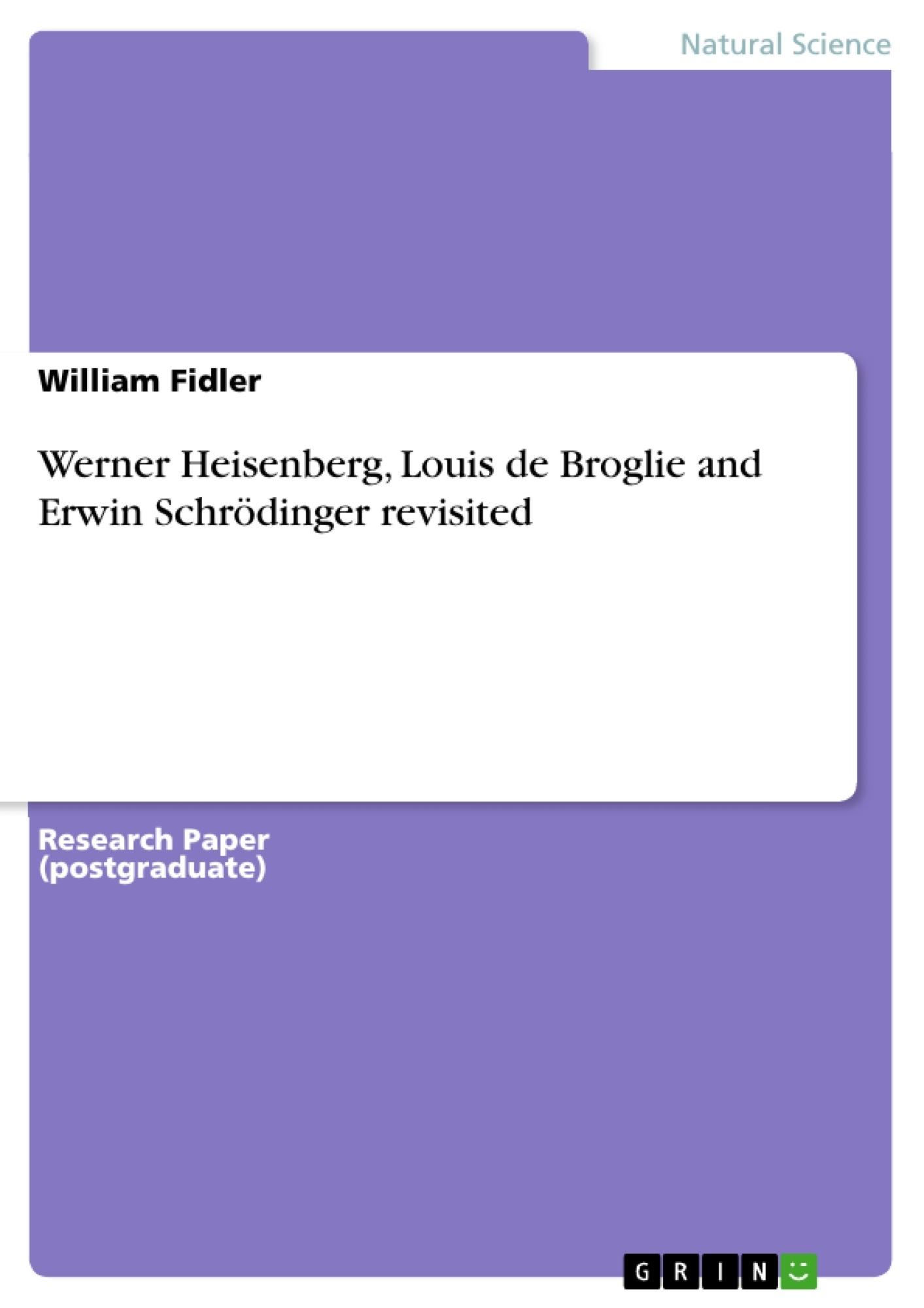 Title: Werner Heisenberg, Louis de Broglie and Erwin Schrödinger revisited