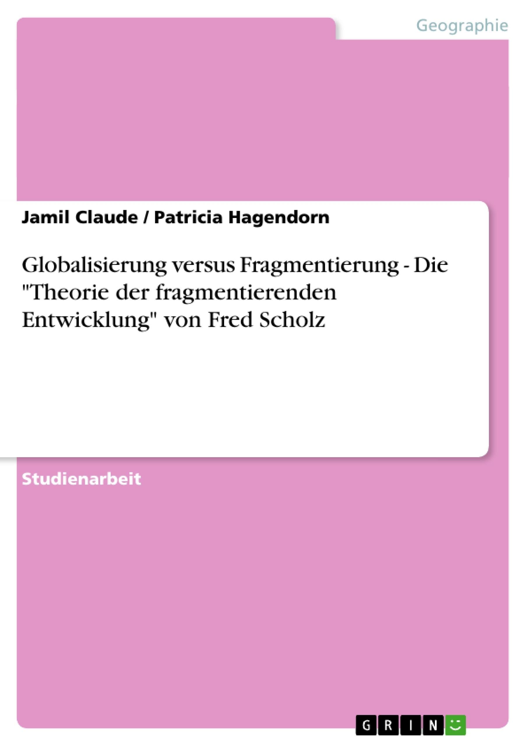 """Titel: Globalisierung versus Fragmentierung  -  Die """"Theorie der fragmentierenden Entwicklung"""" von Fred Scholz"""