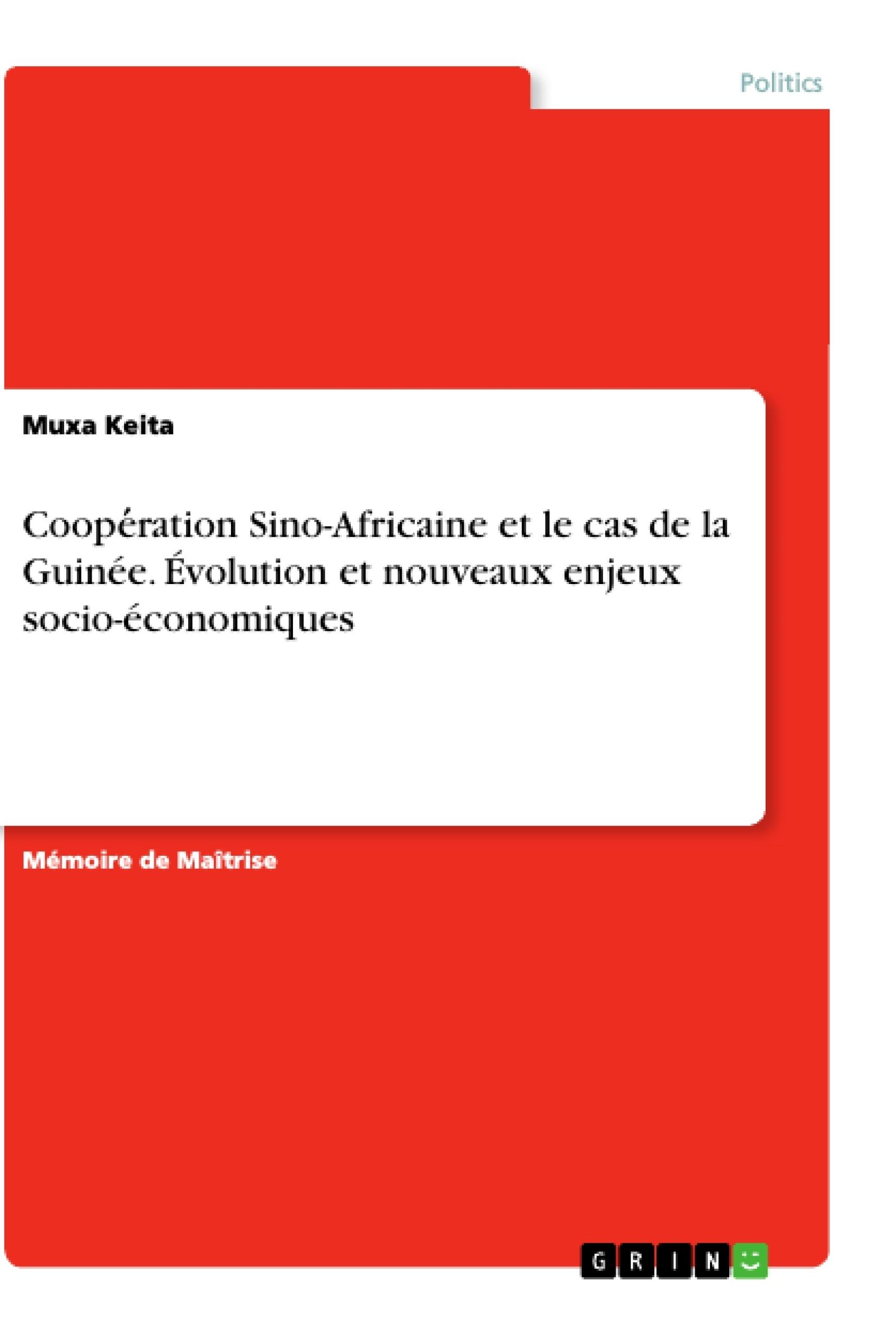 Titre: Coopération Sino-Africaine et le cas de la Guinée. Évolution et nouveaux enjeux socio-économiques