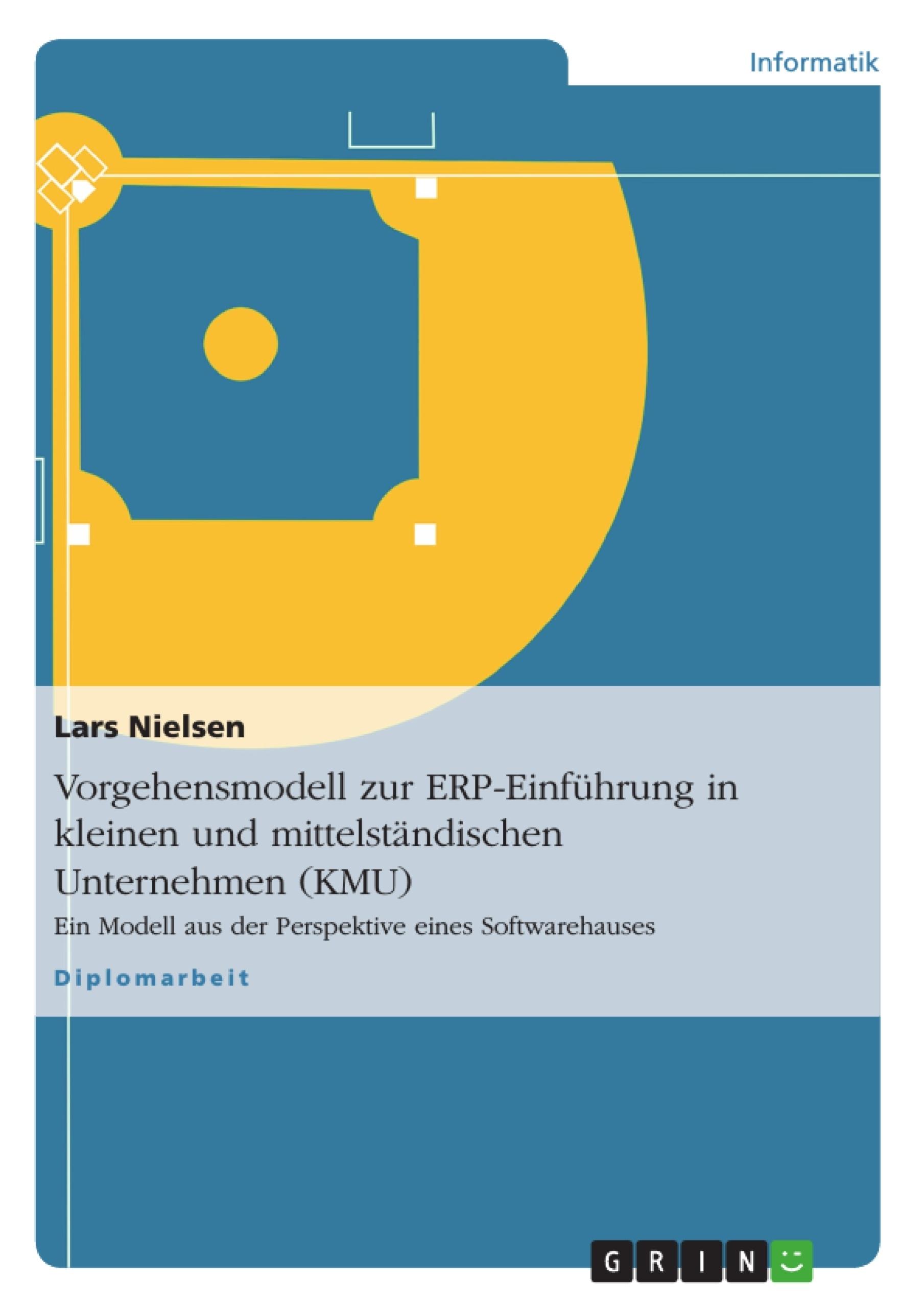 Titel: Vorgehensmodell zur ERP-Einführung in kleinen und mittelständischen Unternehmen (KMU)