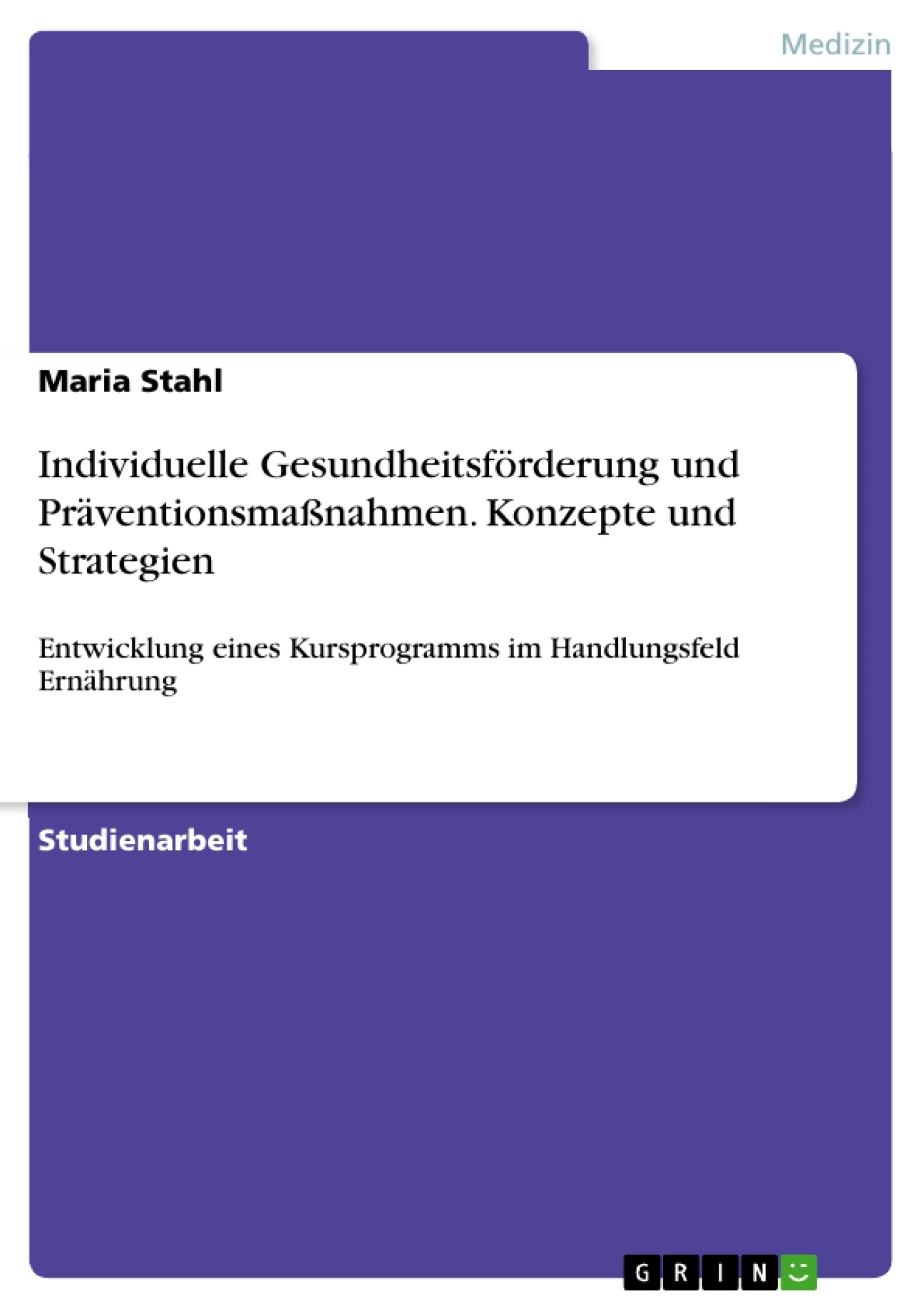 Titel: Individuelle Gesundheitsförderung und Präventionsmaßnahmen. Konzepte und Strategien